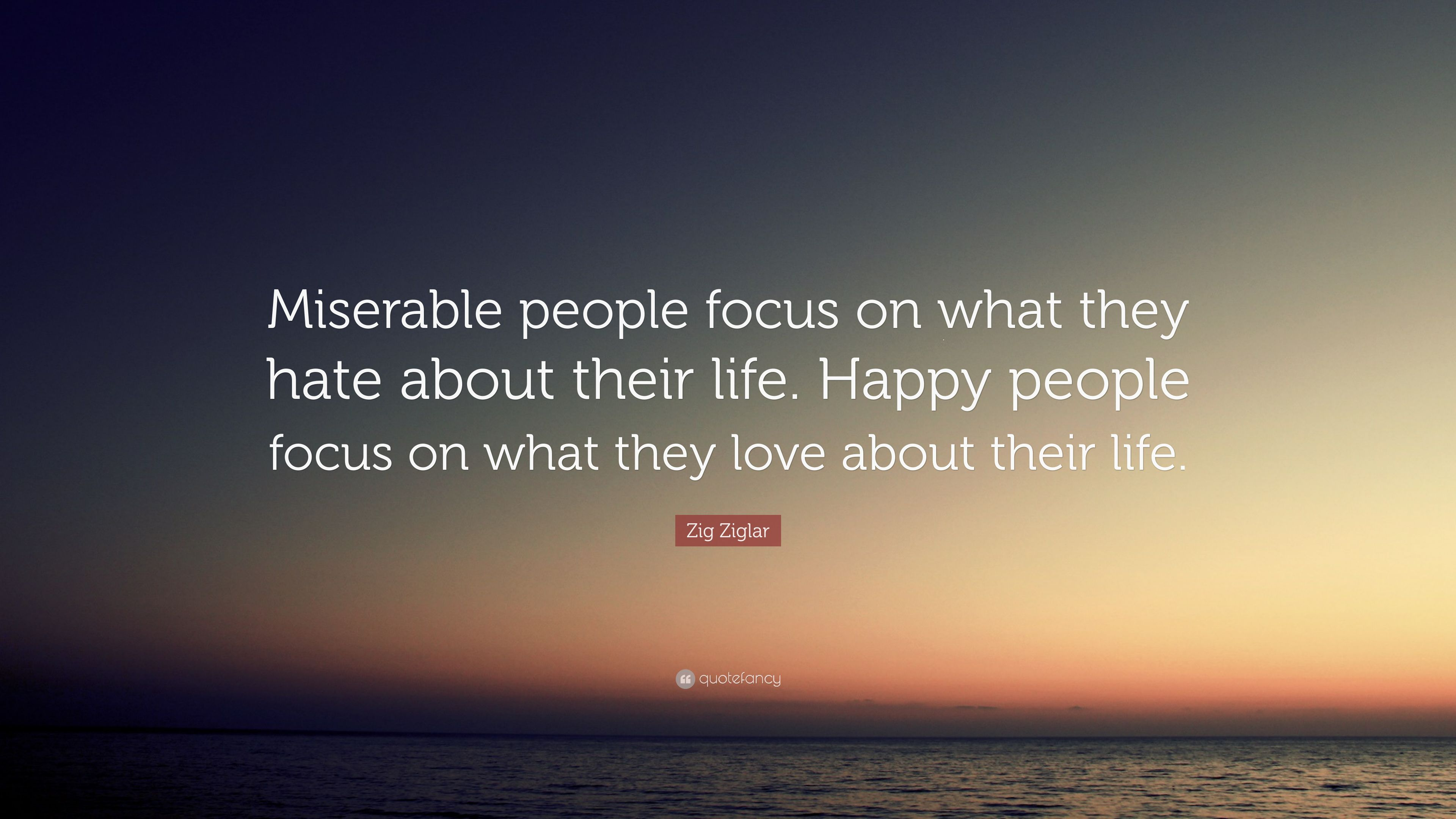 "Zig Ziglar Quote: ""Miserable People Focus On What They"