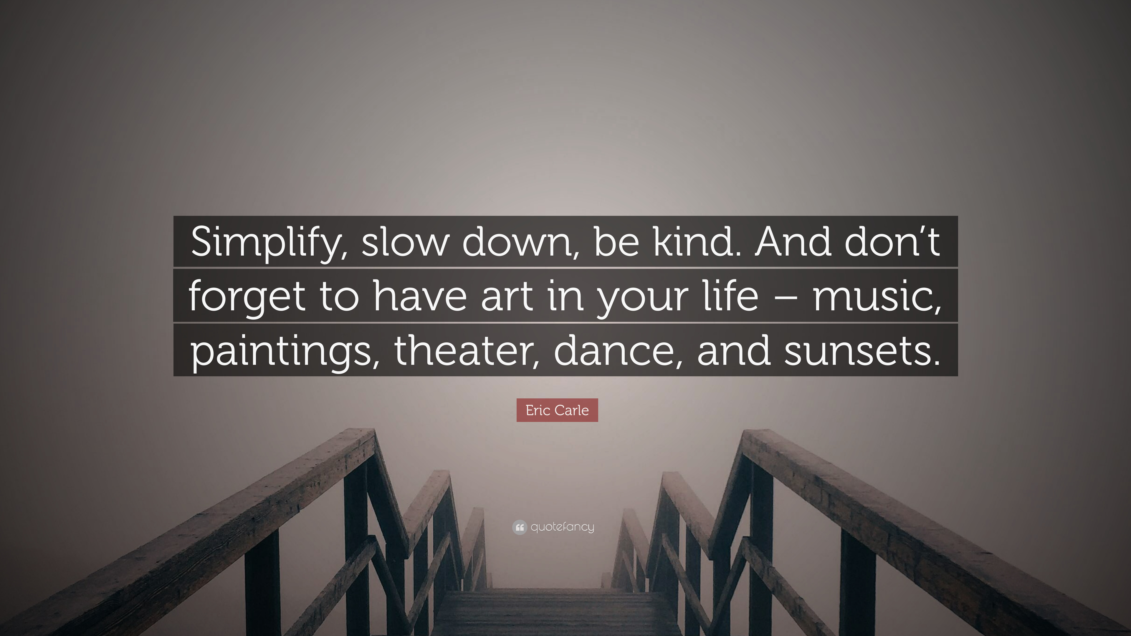 "Simplify Life Quotes Eric Carle Quote ""Simplify Slow Down Be Kindand Don't Forget"