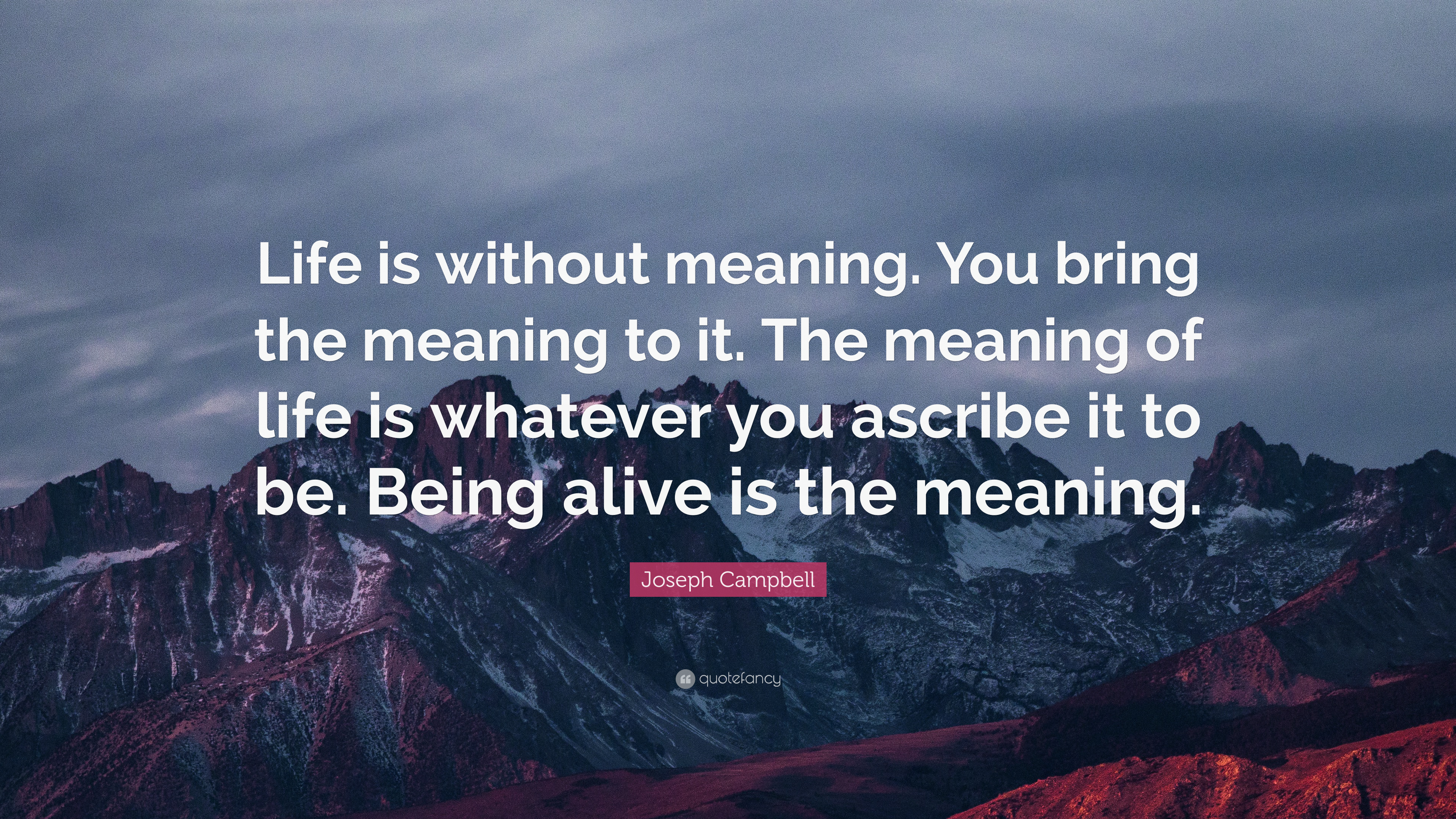 Joseph Campbell Quote Life Is Without Meaning You Bring The