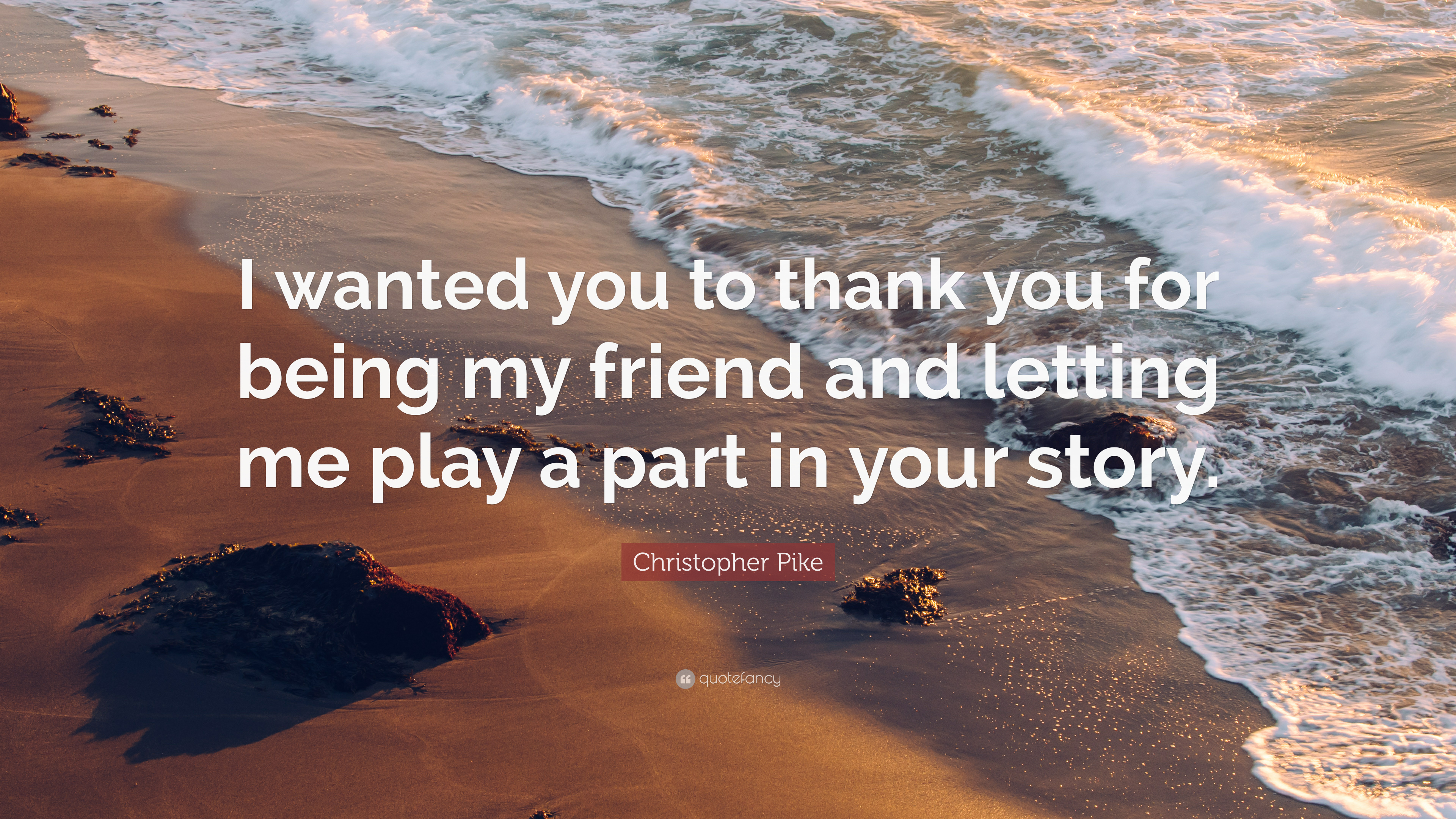 christopher pike quote i wanted you to thank you for being my friend and