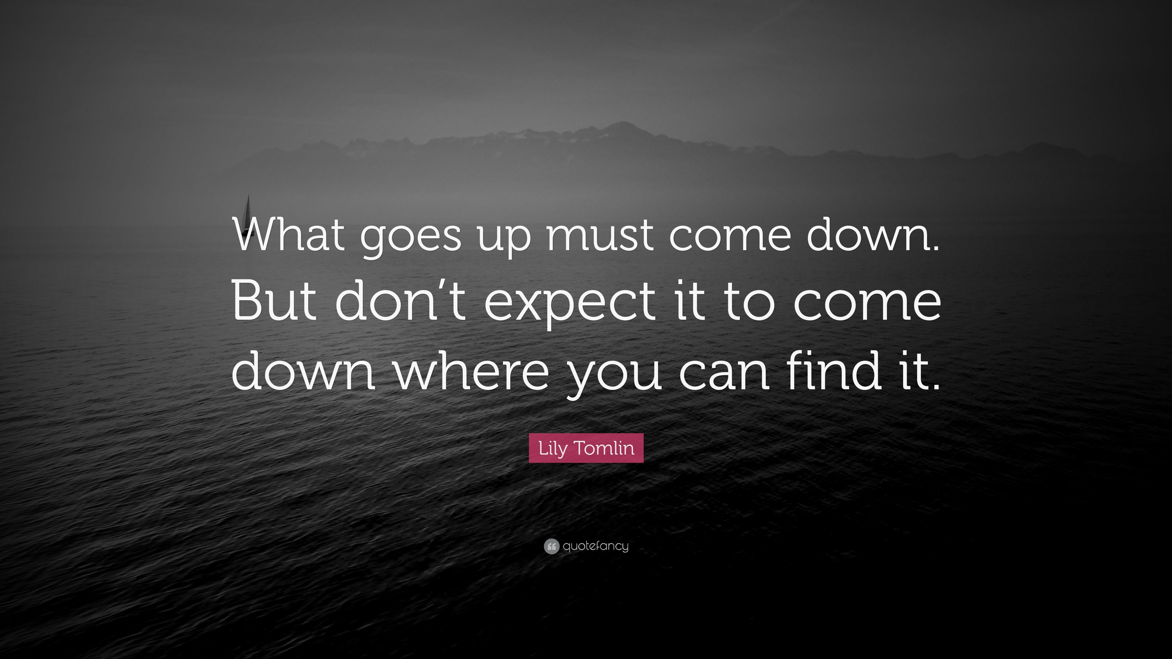 Lily Tomlin Quote What Goes Up Must Come Down But Dont Expect It