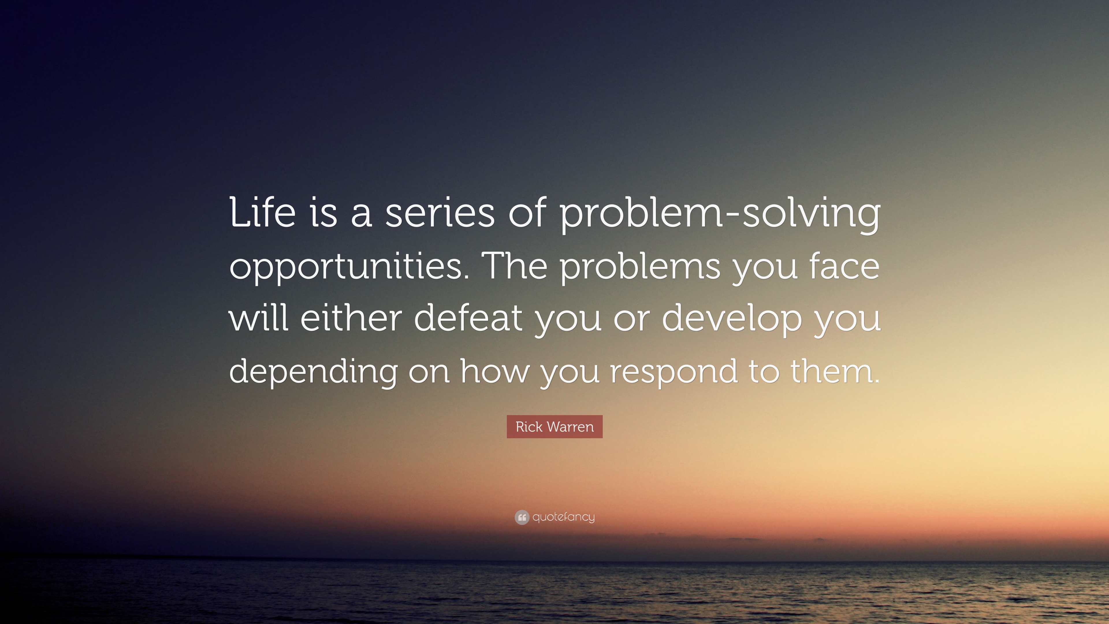 """Rick Warren Quote: """"Life is a series of problem-solving ..."""