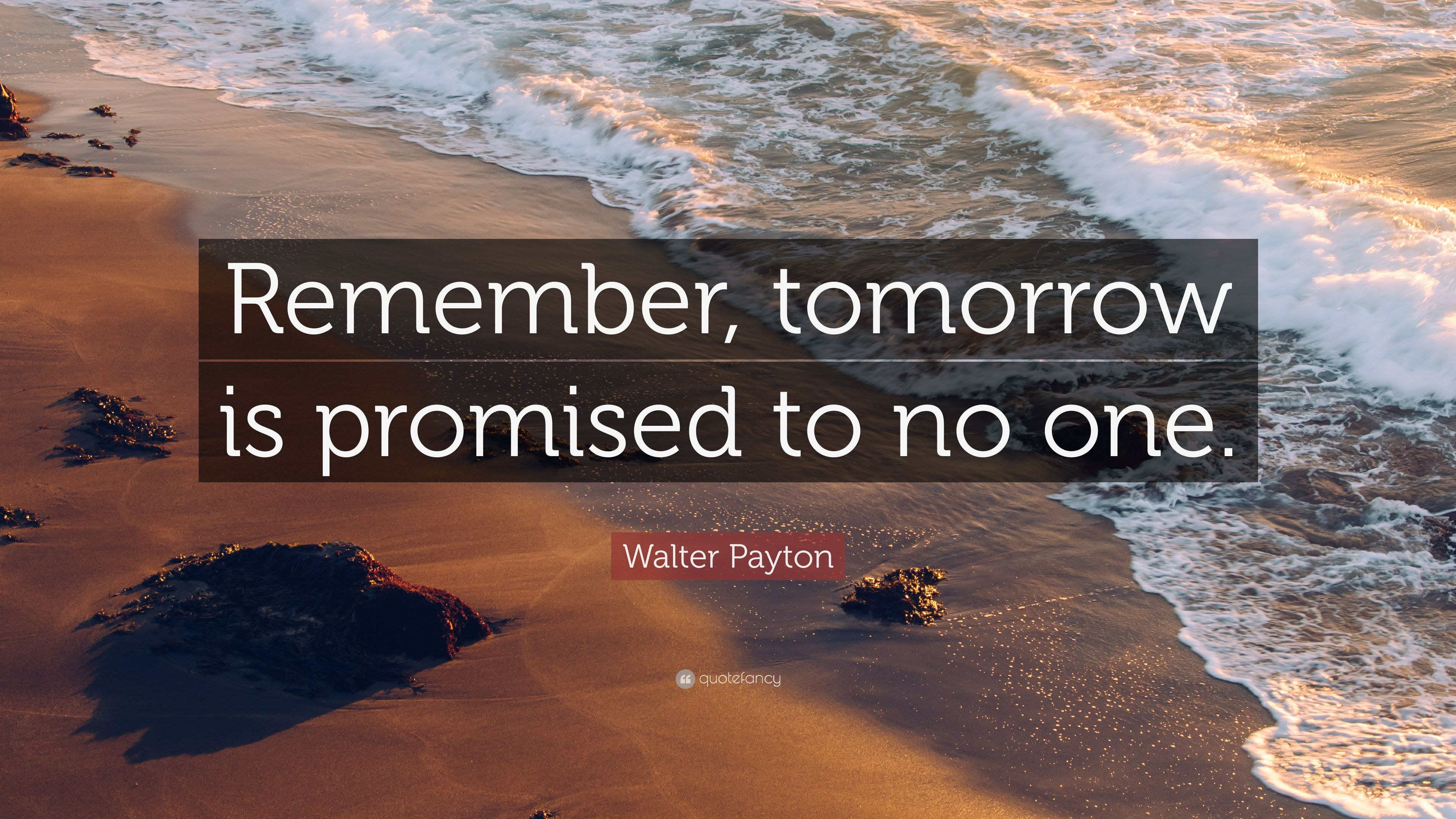 Walter Payton Quote Remember Tomorrow Is Promised To No One 12
