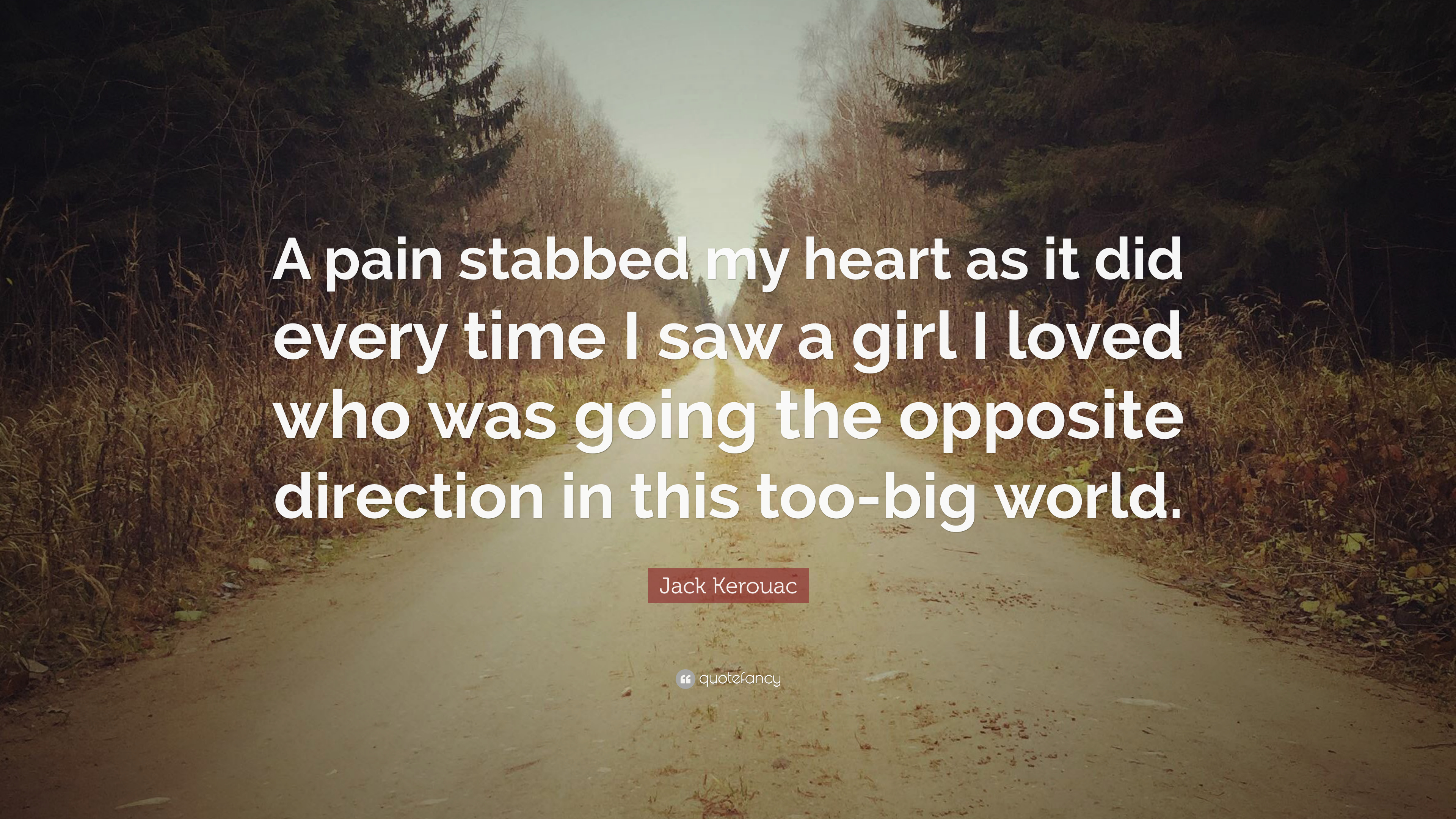 Jack Kerouac Quote A Pain Stabbed My Heart As It Did Every Time I