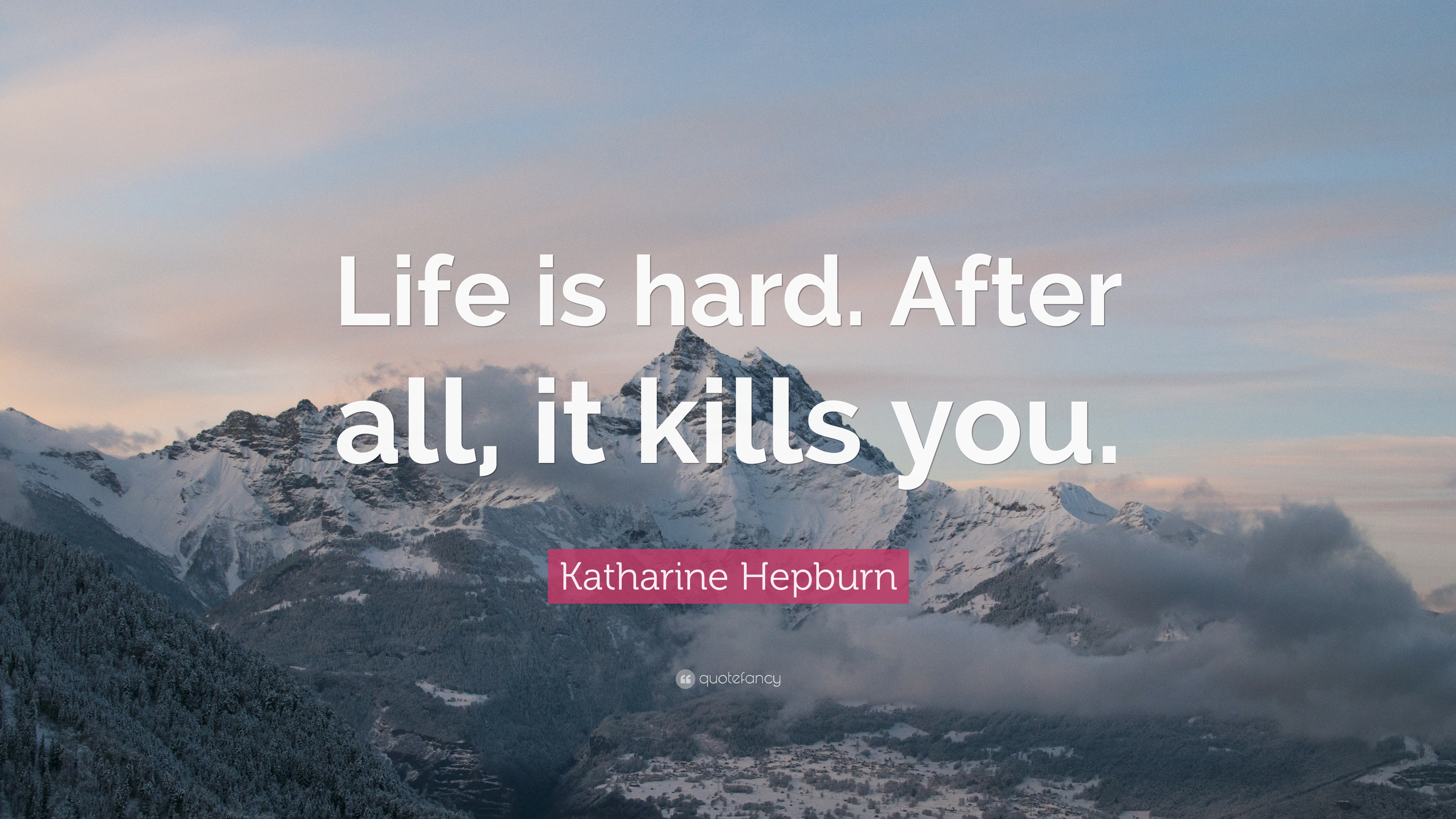 "Life Is Hard Quotes Katharine Hepburn Quote ""Life Is Hardafter All It Kills You"