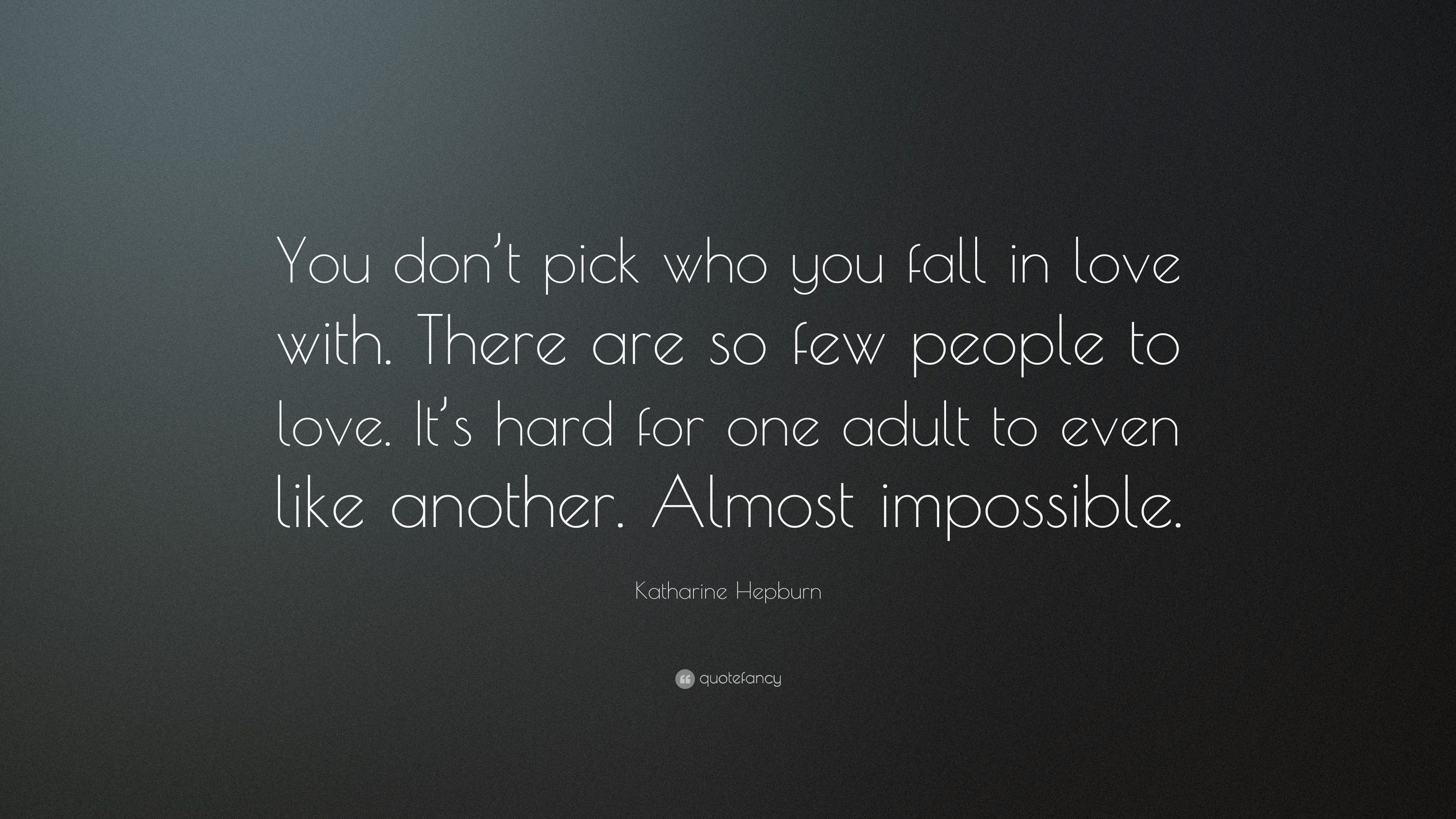 "Katharine Hepburn Quote ""You don t pick who you fall in love with"