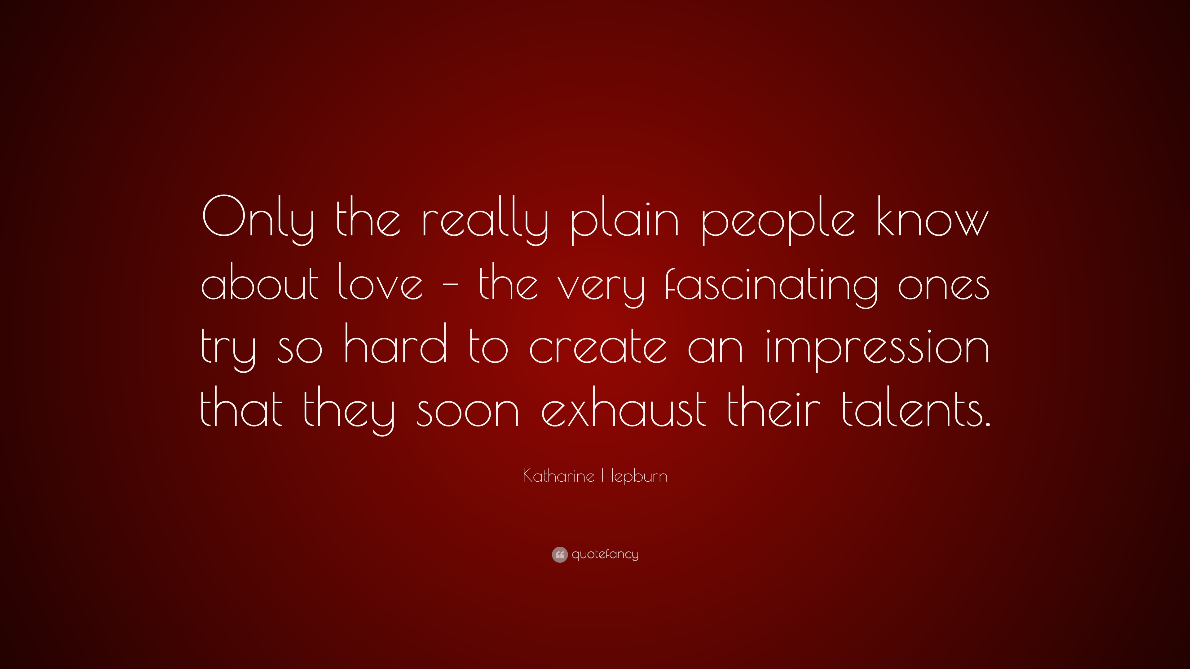 Katharine Hepburn Quote Only The Really Plain People Know About Love Very