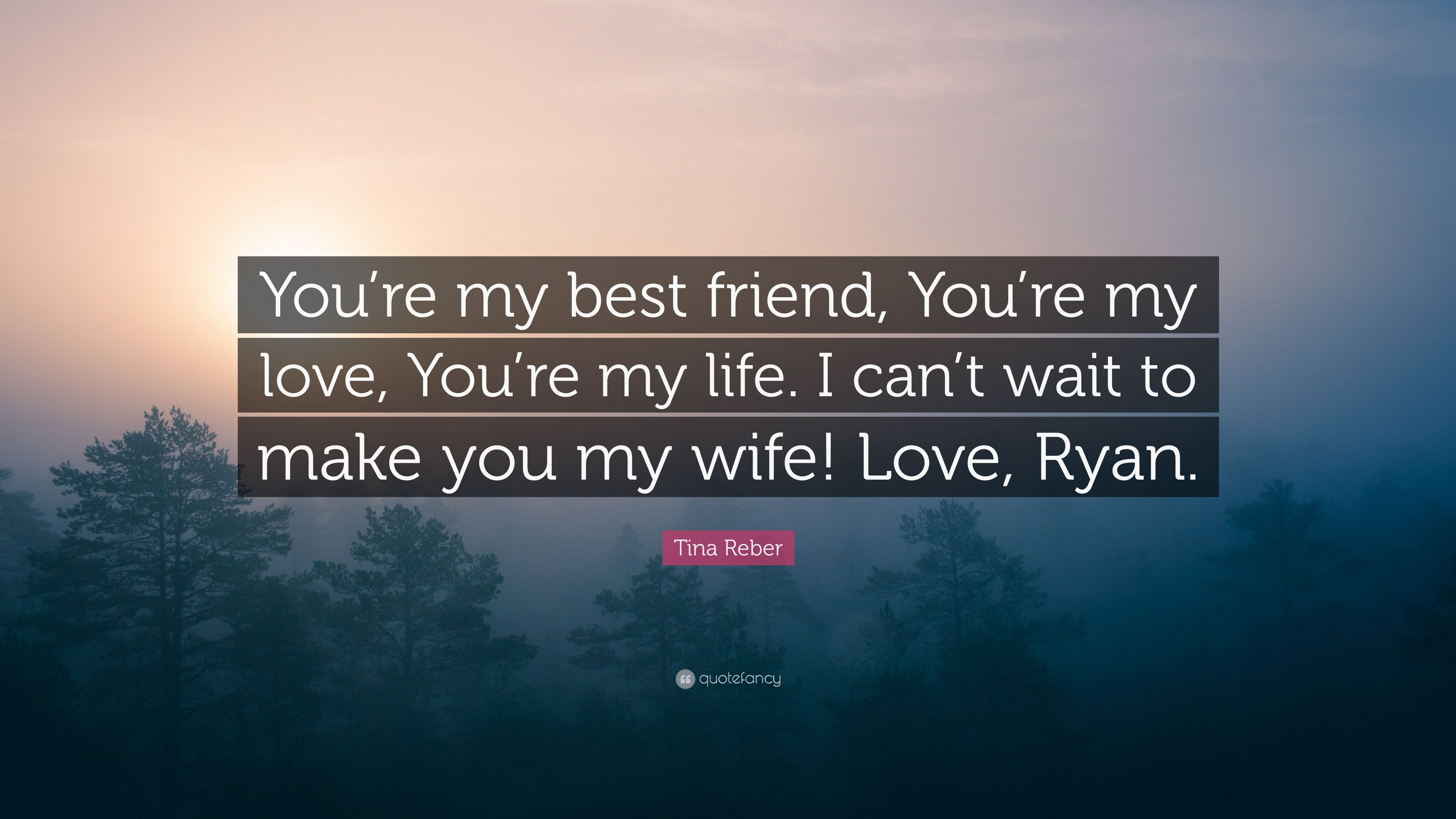 Tina Reber Quote Youre My Best Friend