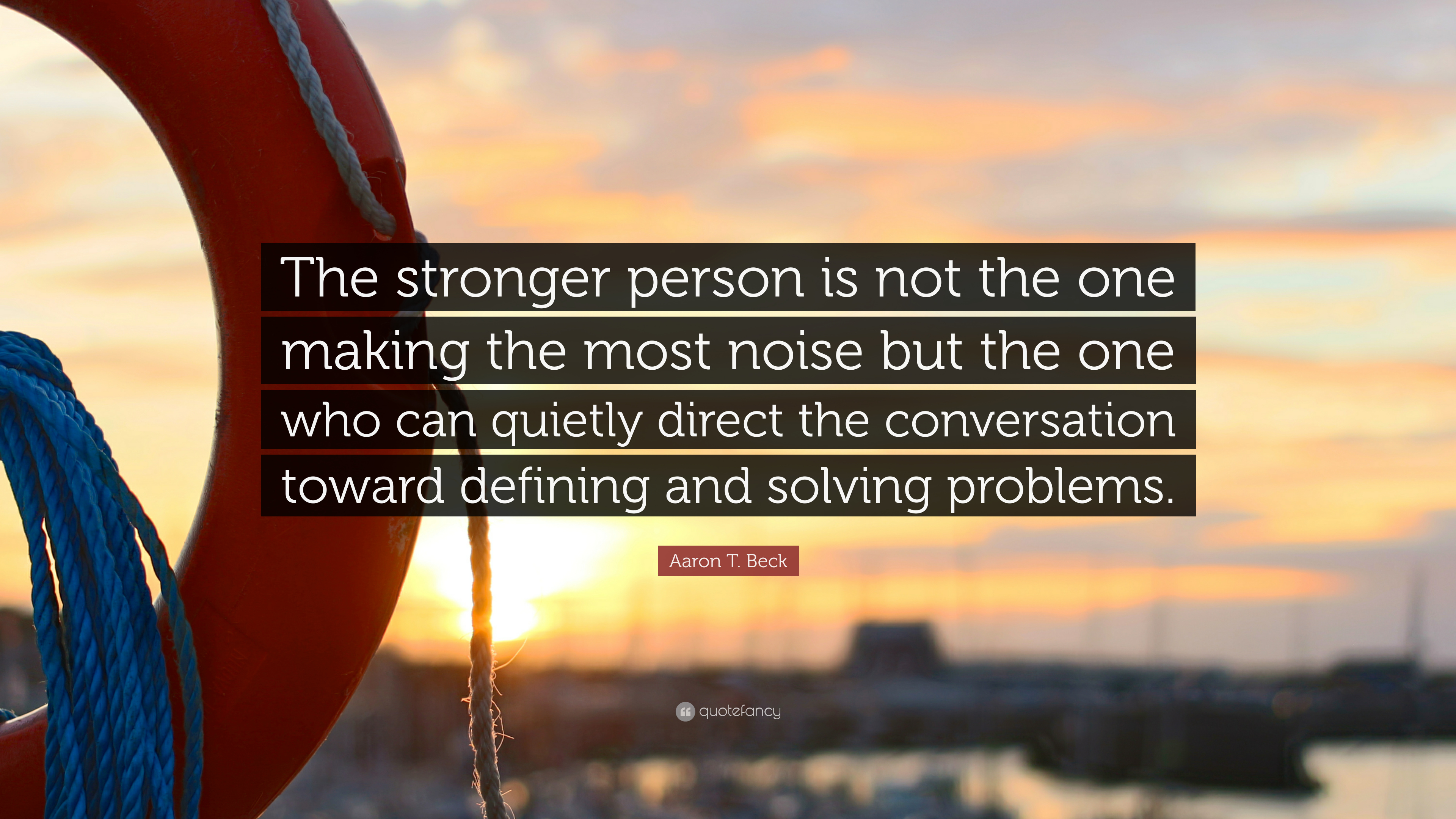 "Aaron T. Beck Quote: ""The Stronger Person Is Not The One"