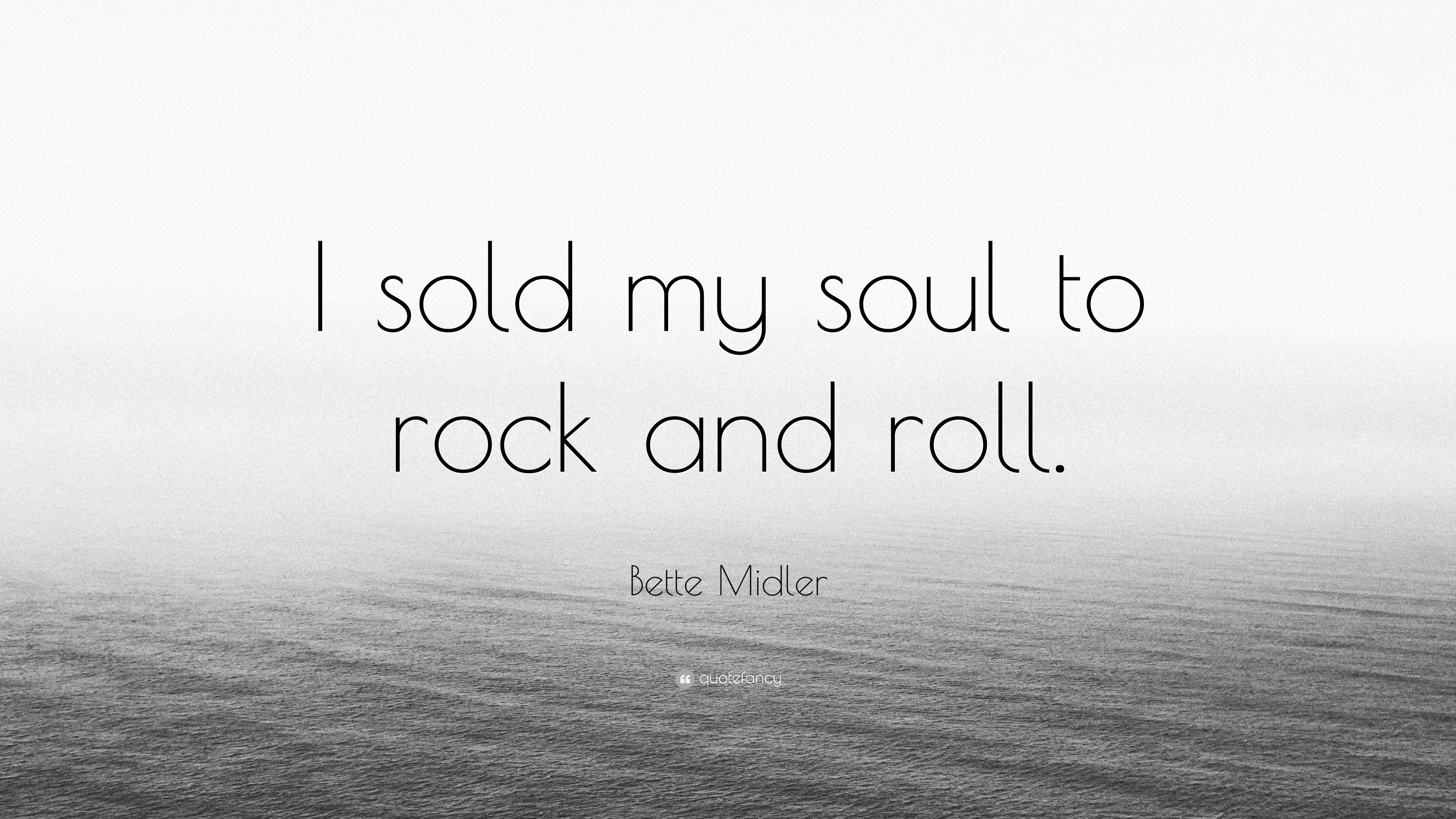 Bette Midler Quote I Sold My Soul To Rock And Roll 11