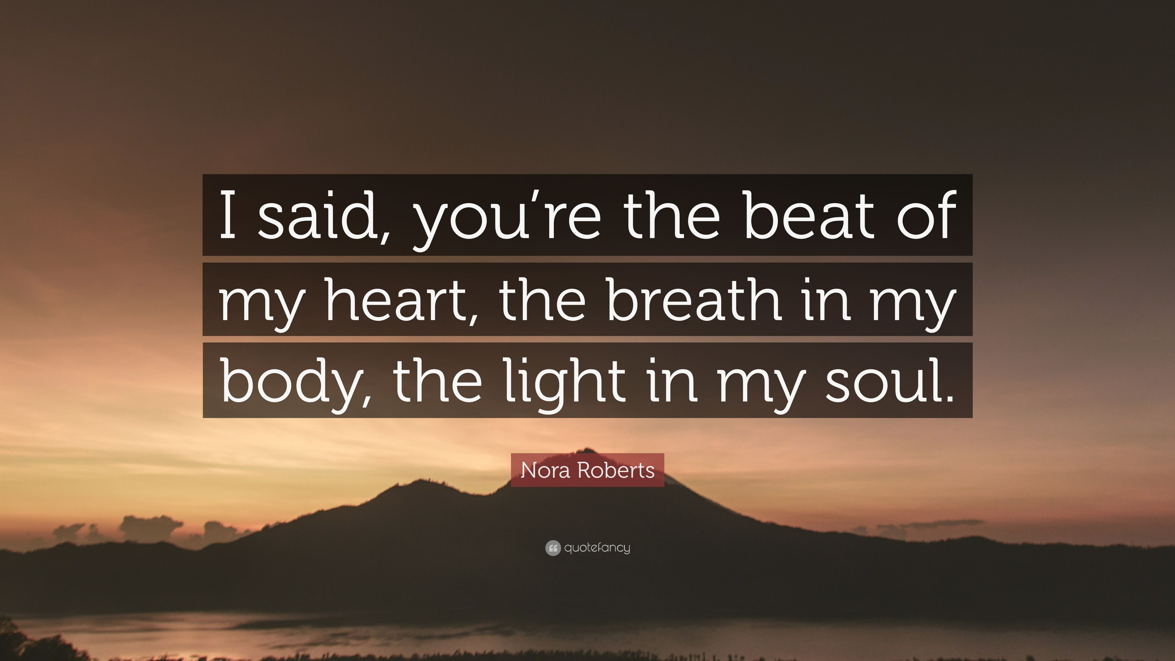 Nora Roberts Quote I Said Youre The Beat Of My Heart The Breath