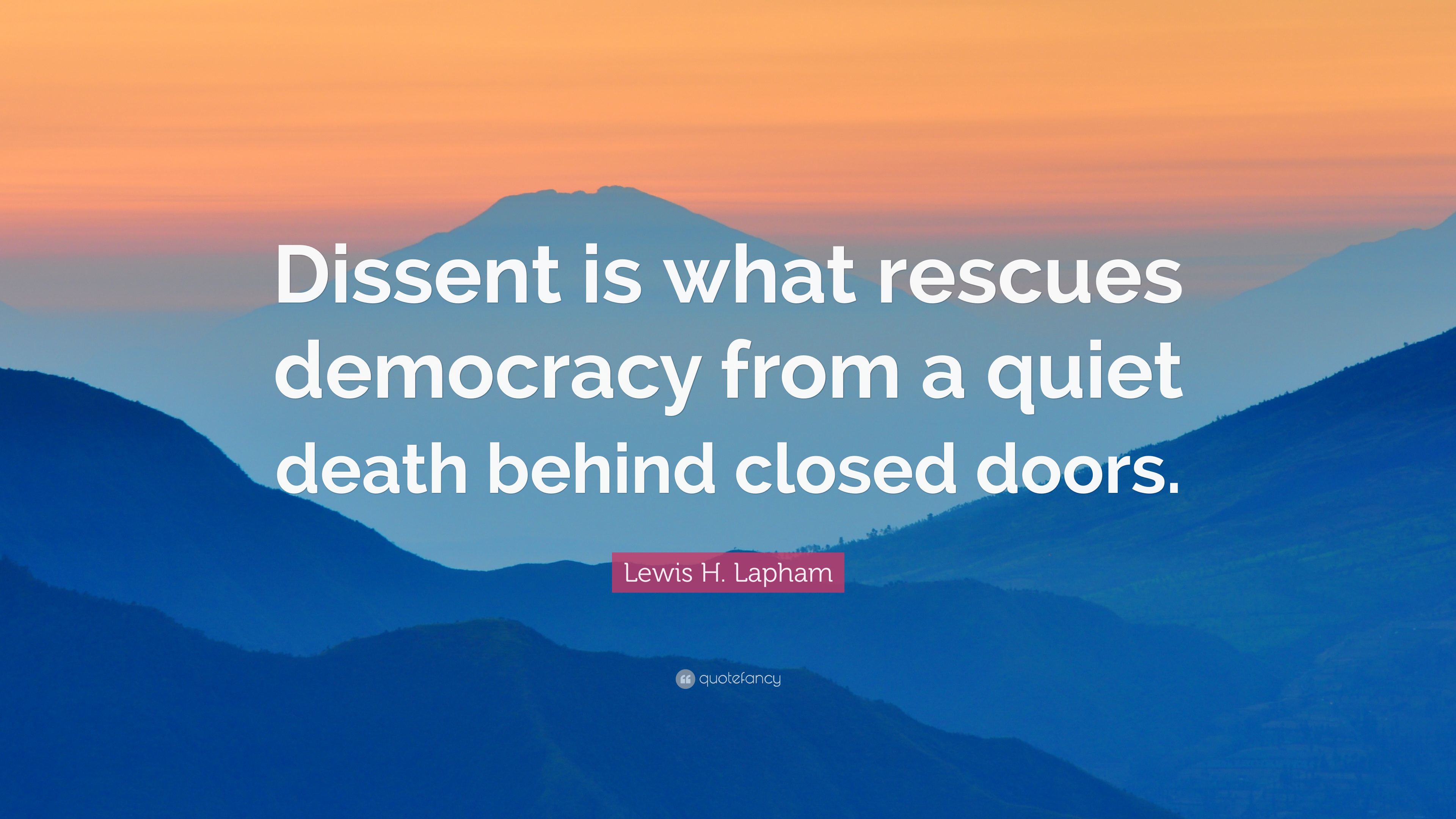 Lewis H Lapham Quote Dissent Is What Rescues Democracy