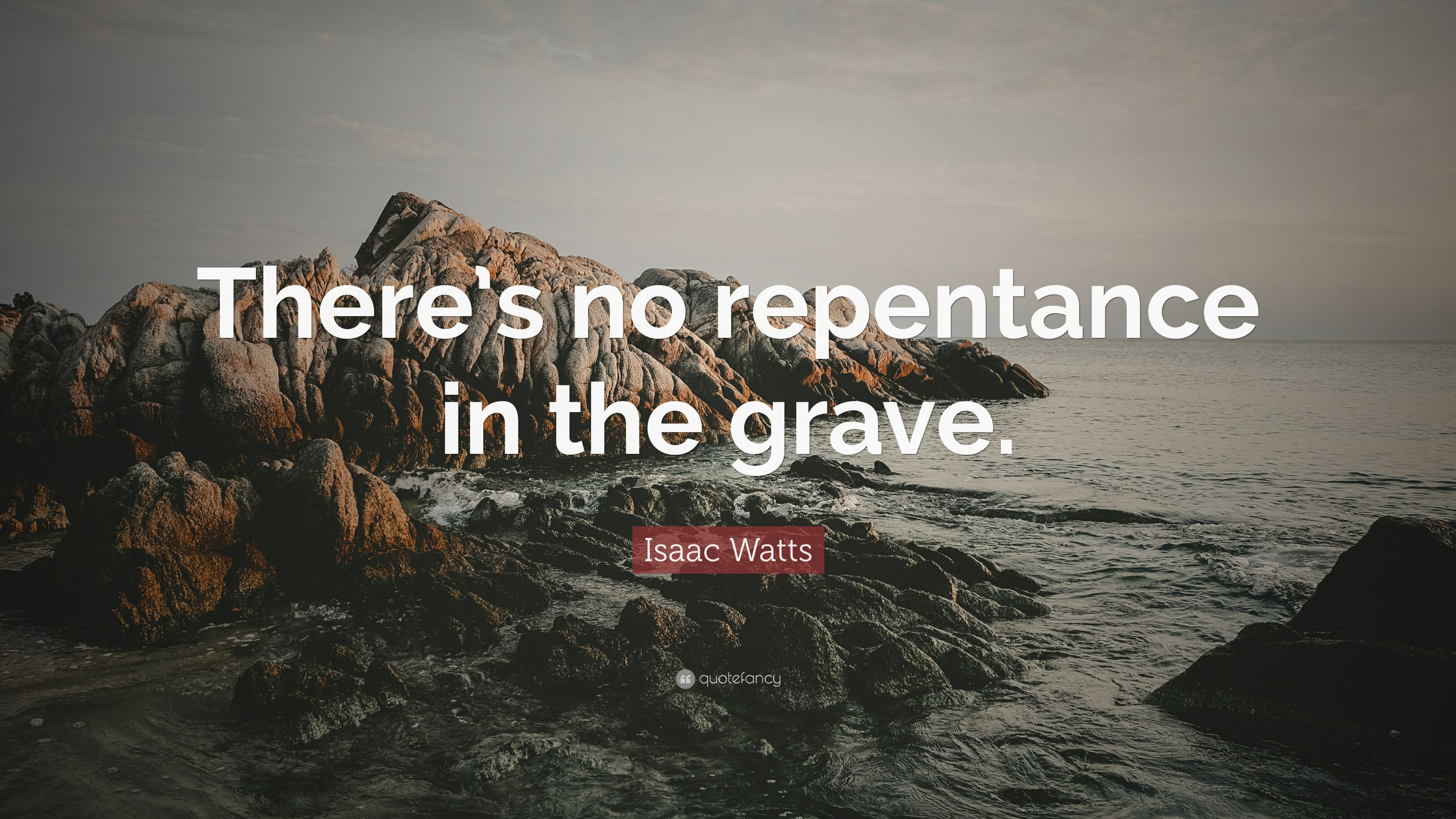 Isaac Watts Quote   U201cthere U2019s No Repentance In The Grave