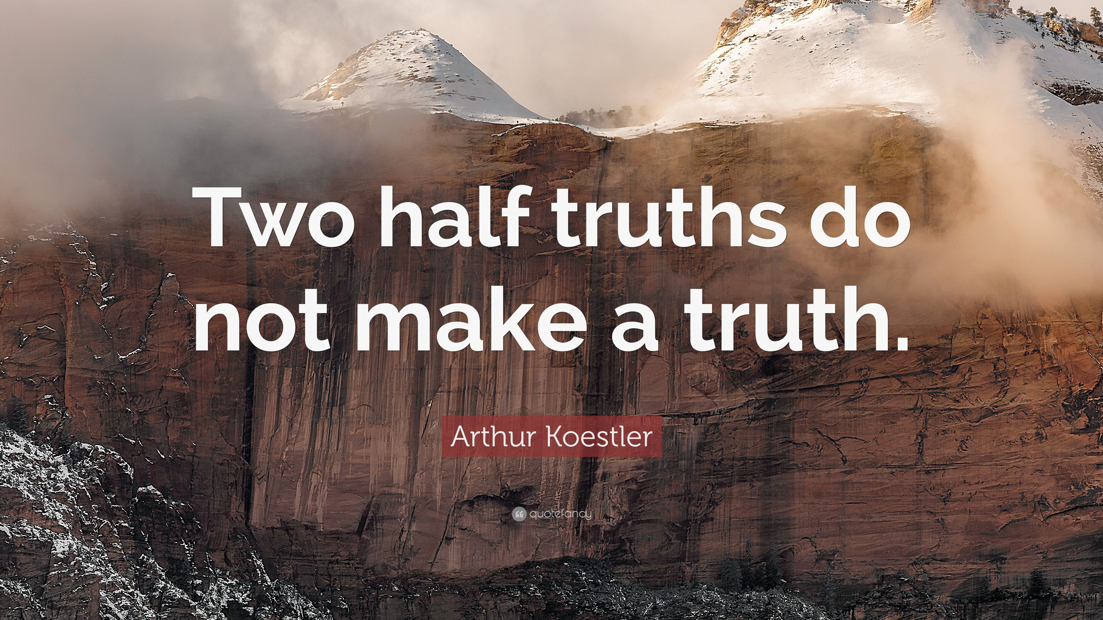 """Arthur Koestler Quote: """"Two half truths do not make a ..."""