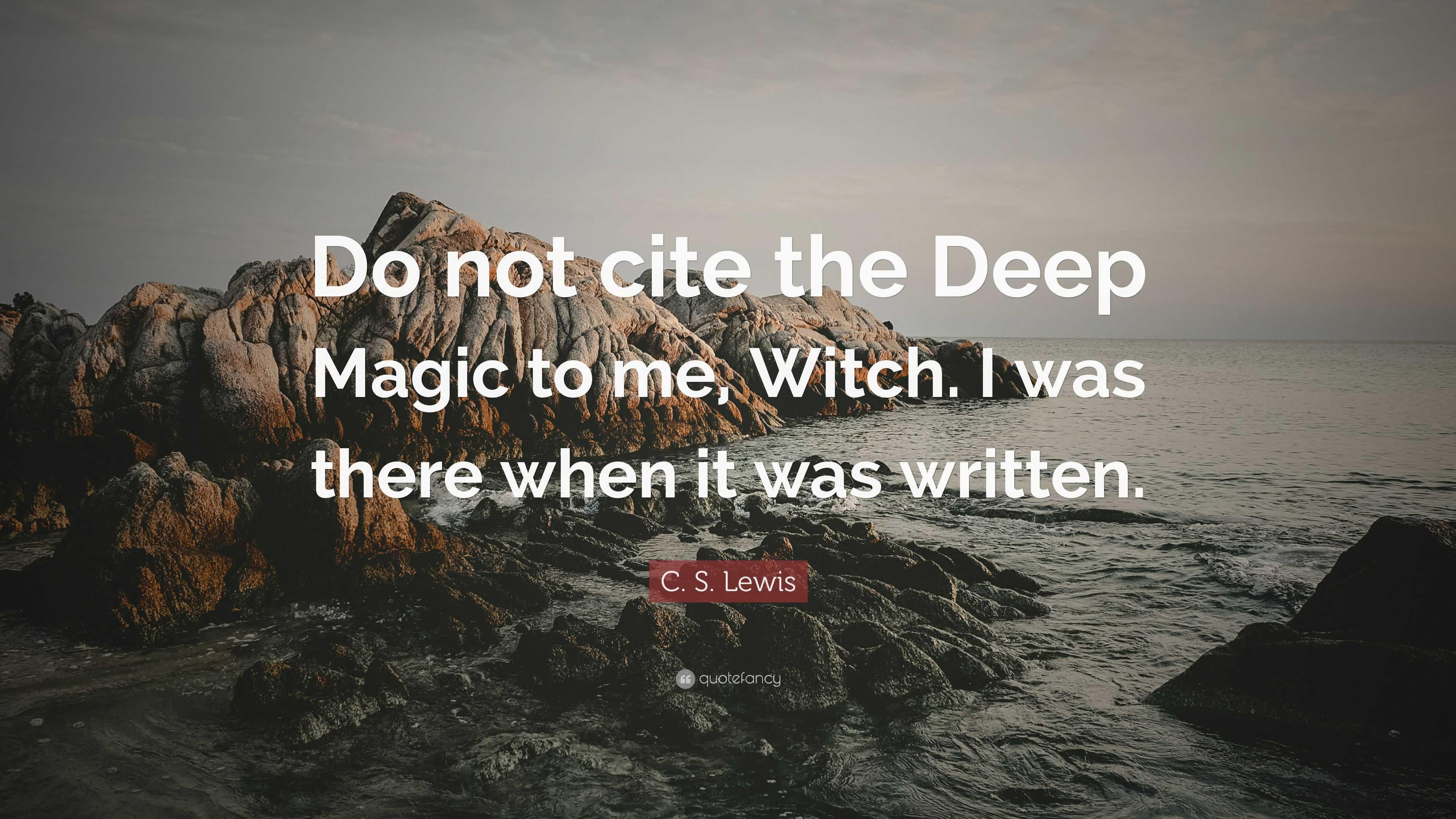 do not cite the deep magic