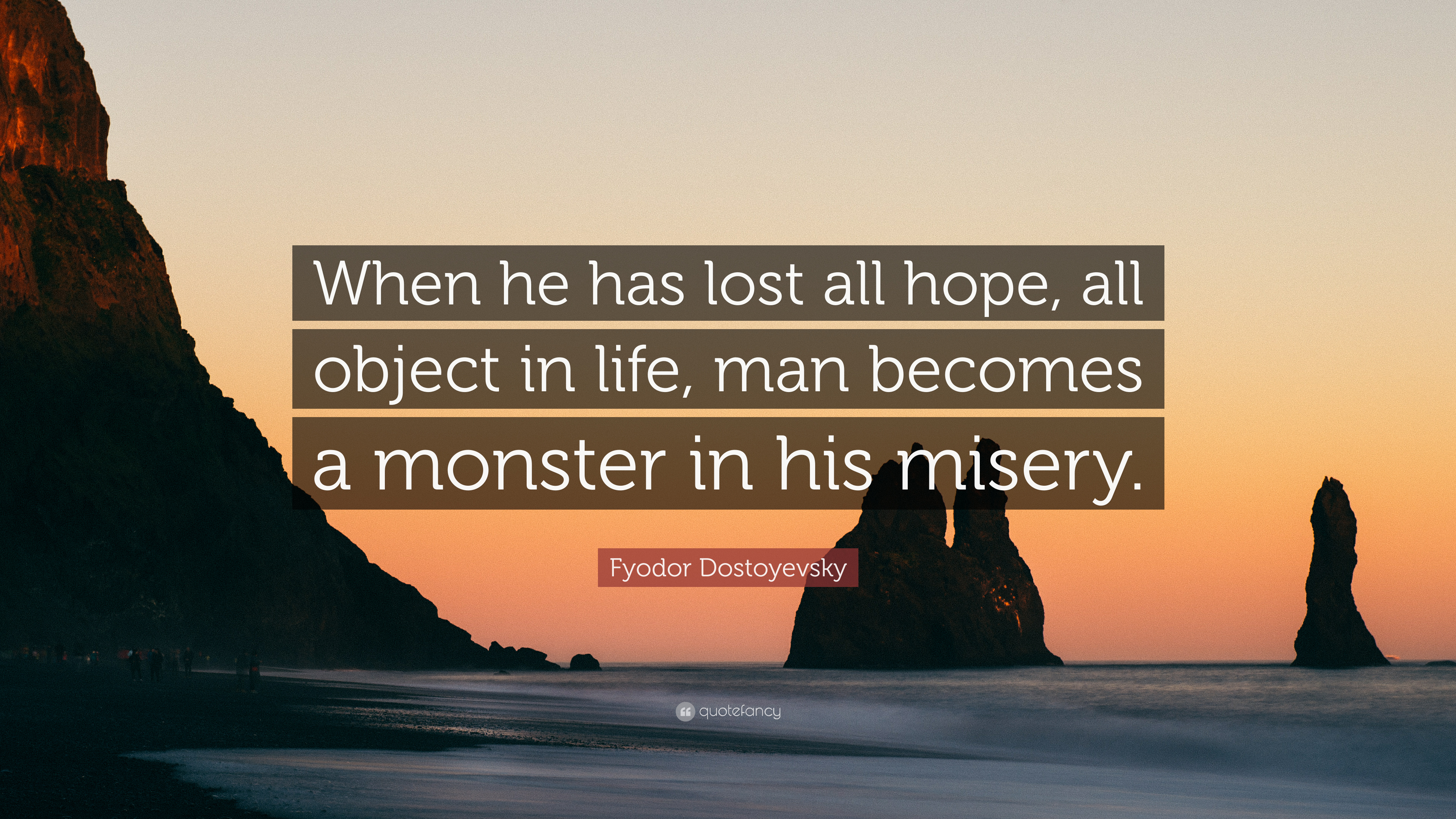 Fyodor Dostoyevsky Quote: U201cWhen He Has Lost All Hope, All Object In Life