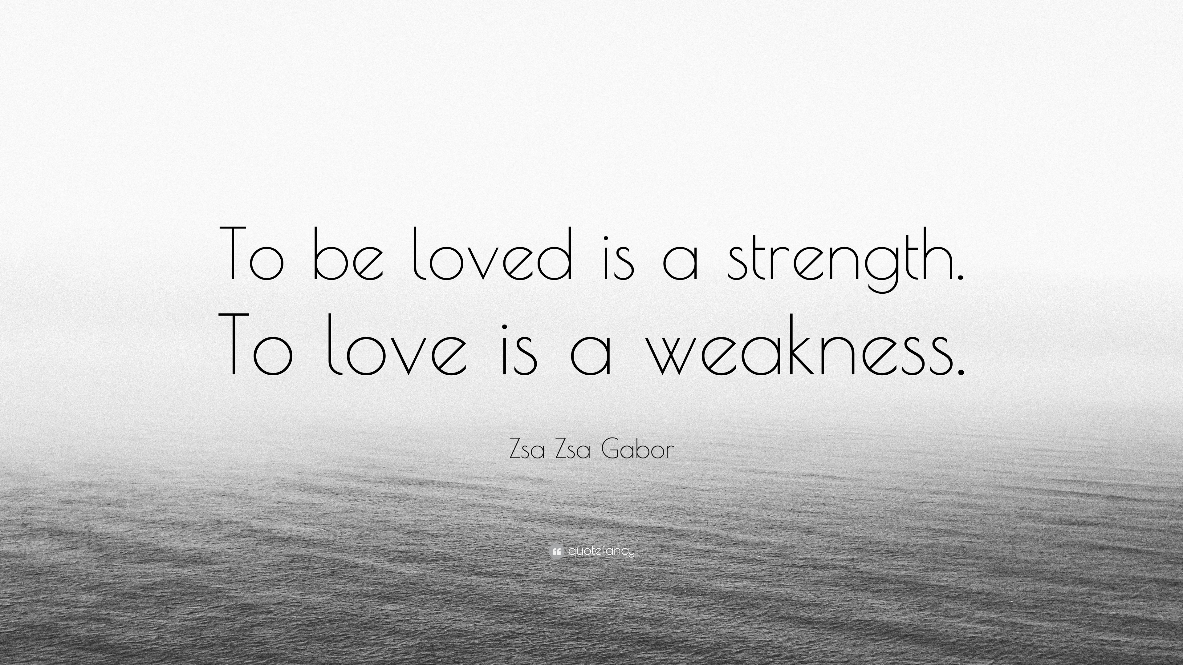 Zsa Zsa Gabor Quotes | Zsa Zsa Gabor Quote To Be Loved Is A Strength To Love Is A