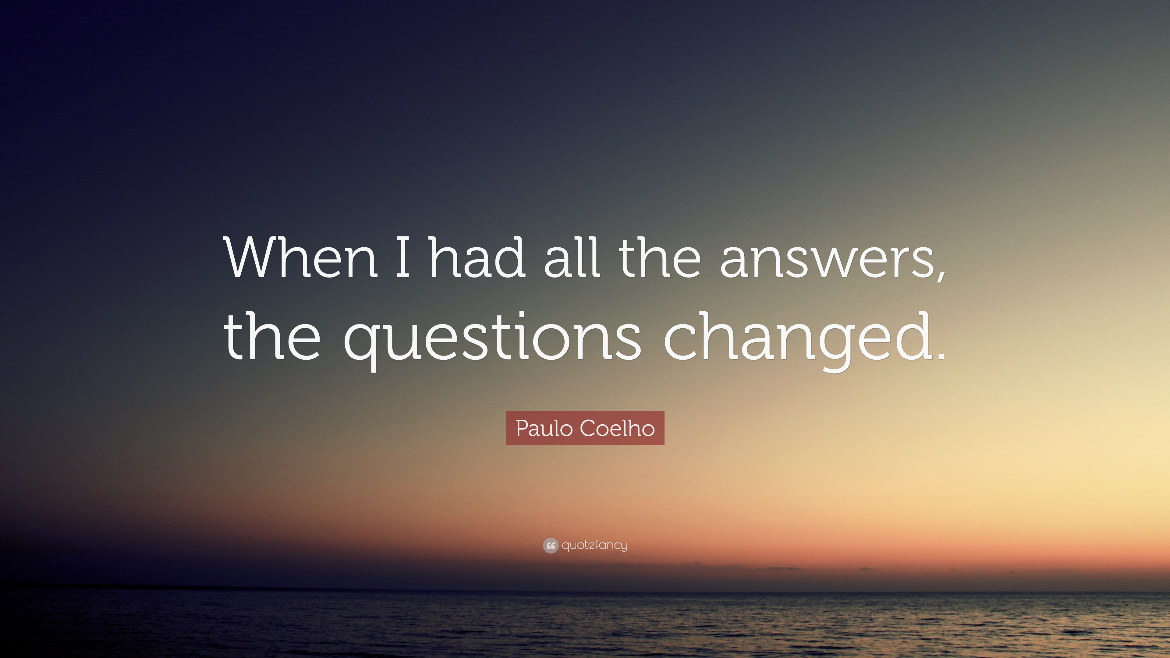 Paulo Coelho Quote When I Had All The Answers The Questions
