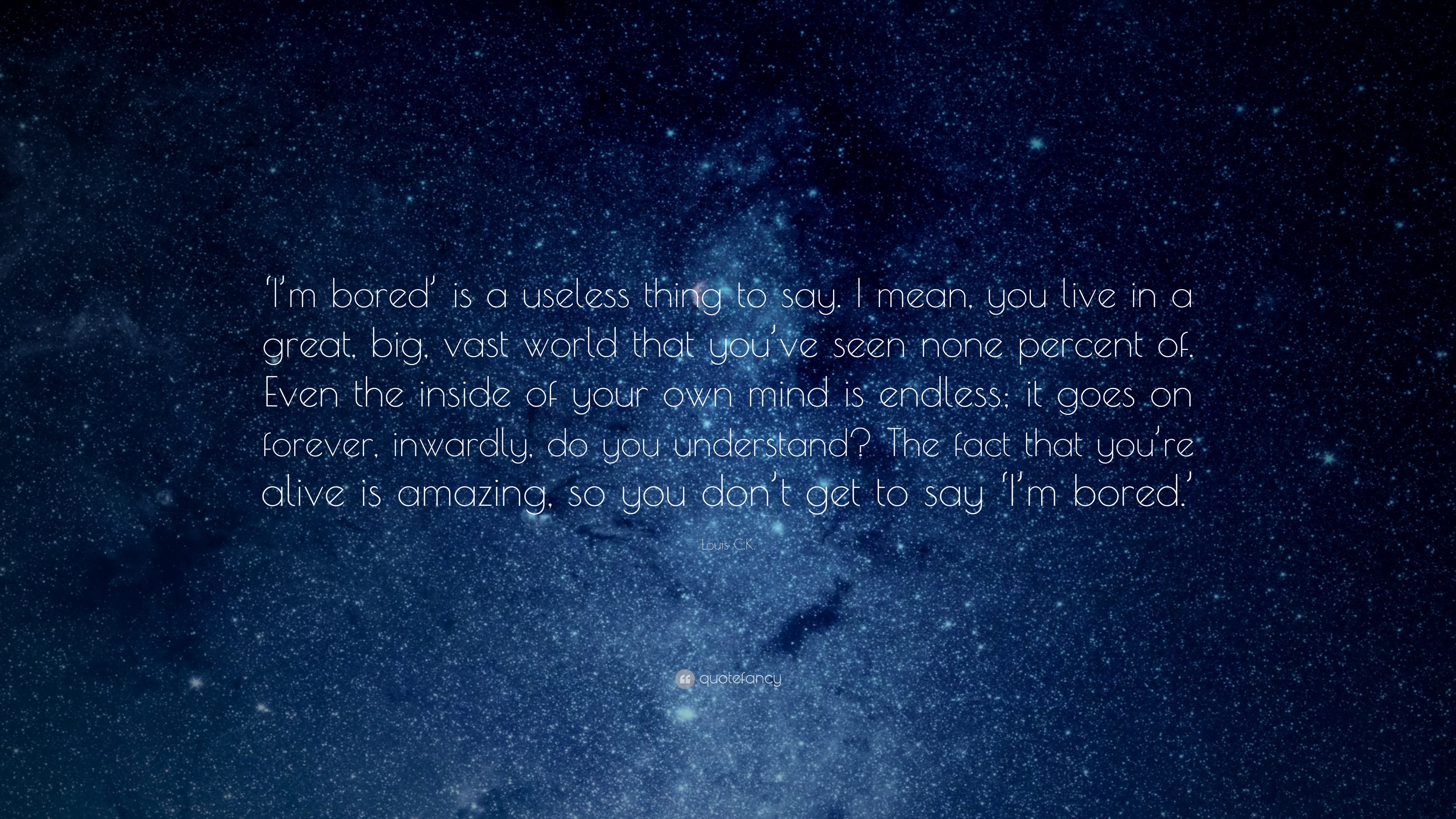 """Louis C.K. Quote: """"'I'm Bored' Is A Useless Thing To Say"""