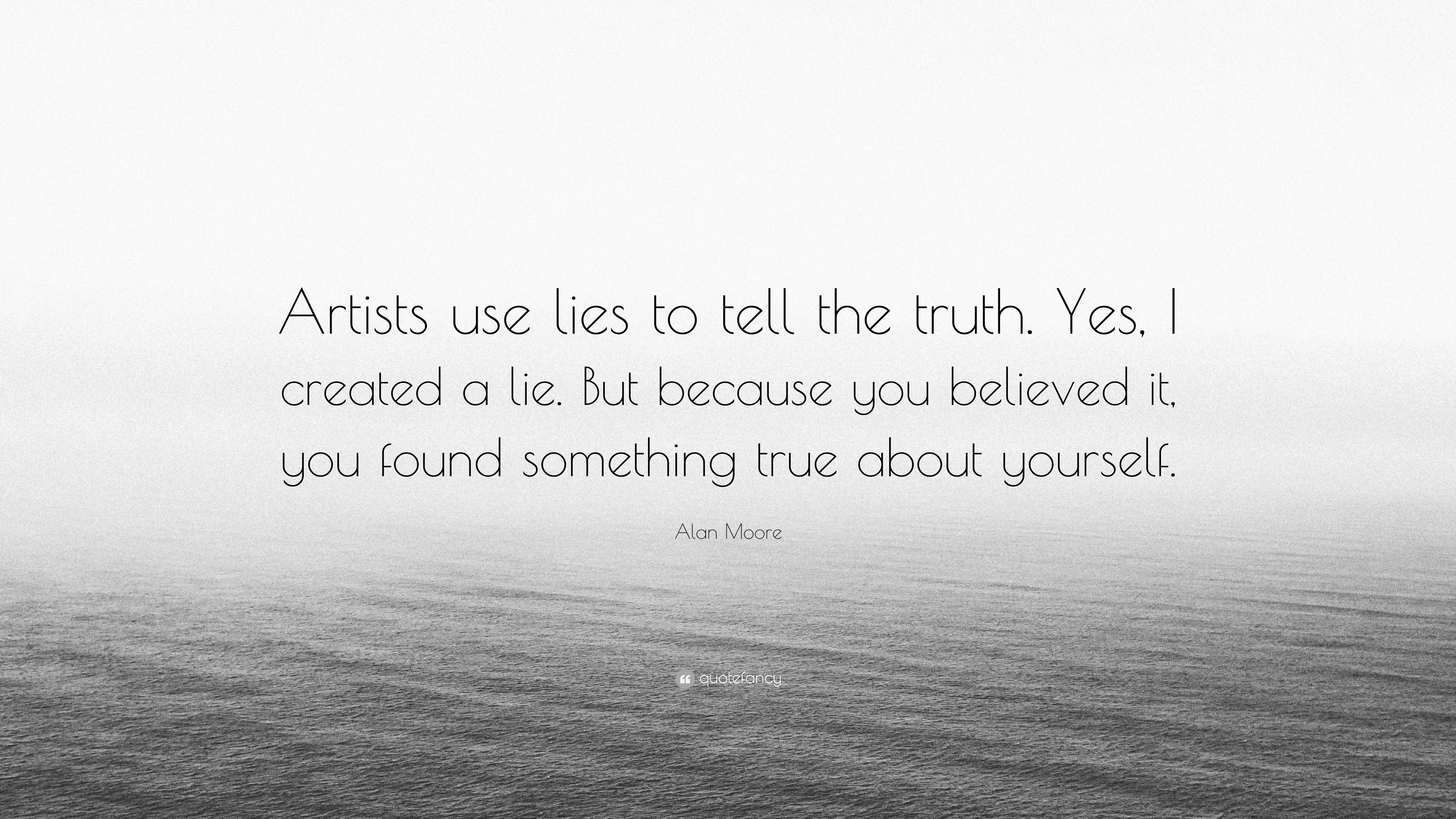 Alan Moore Quote Artists Use Lies To Tell The Truth Yes I