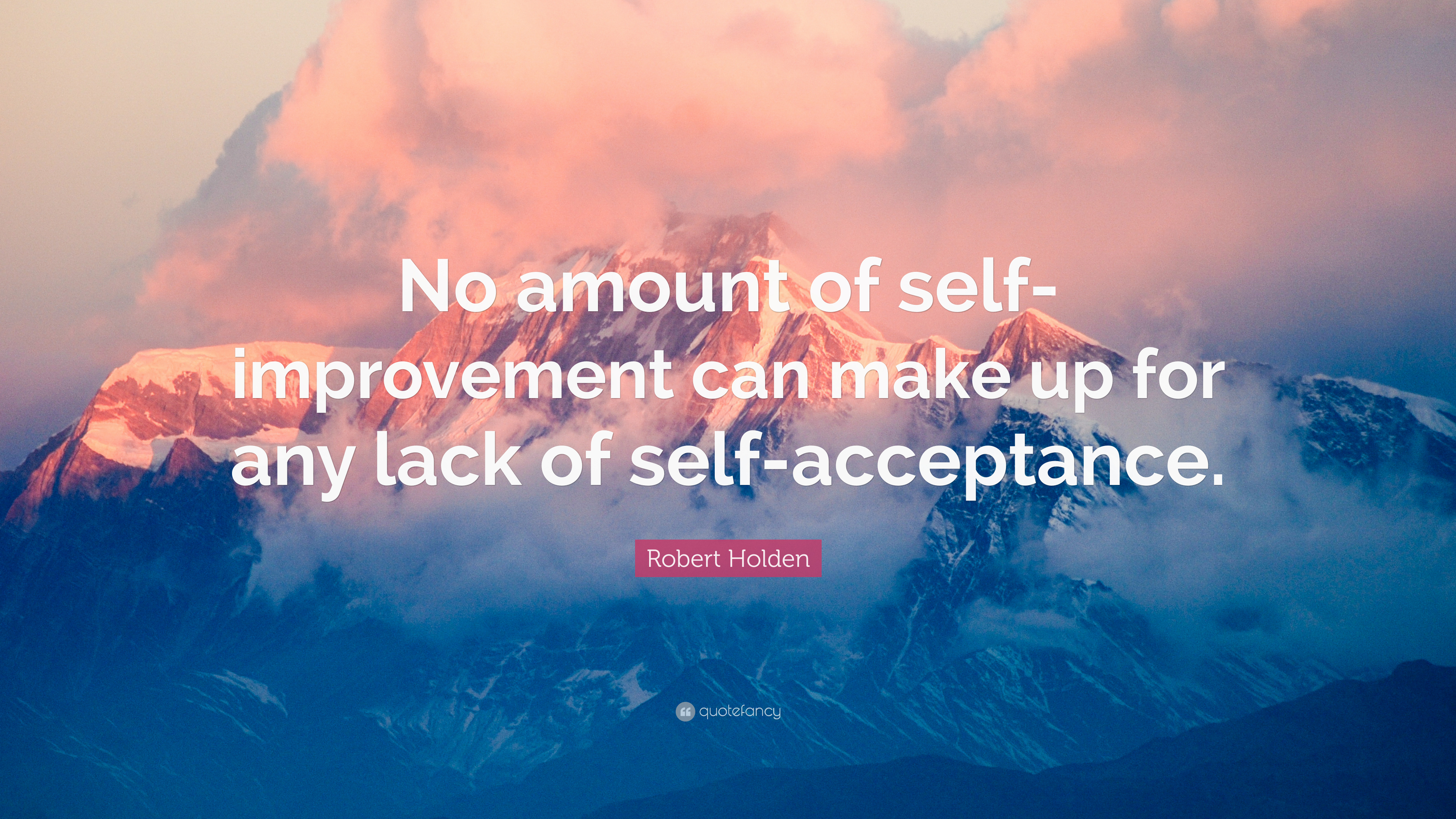 Robert Holden Quote No Amount Of Self Improvement Can Make Up For Any