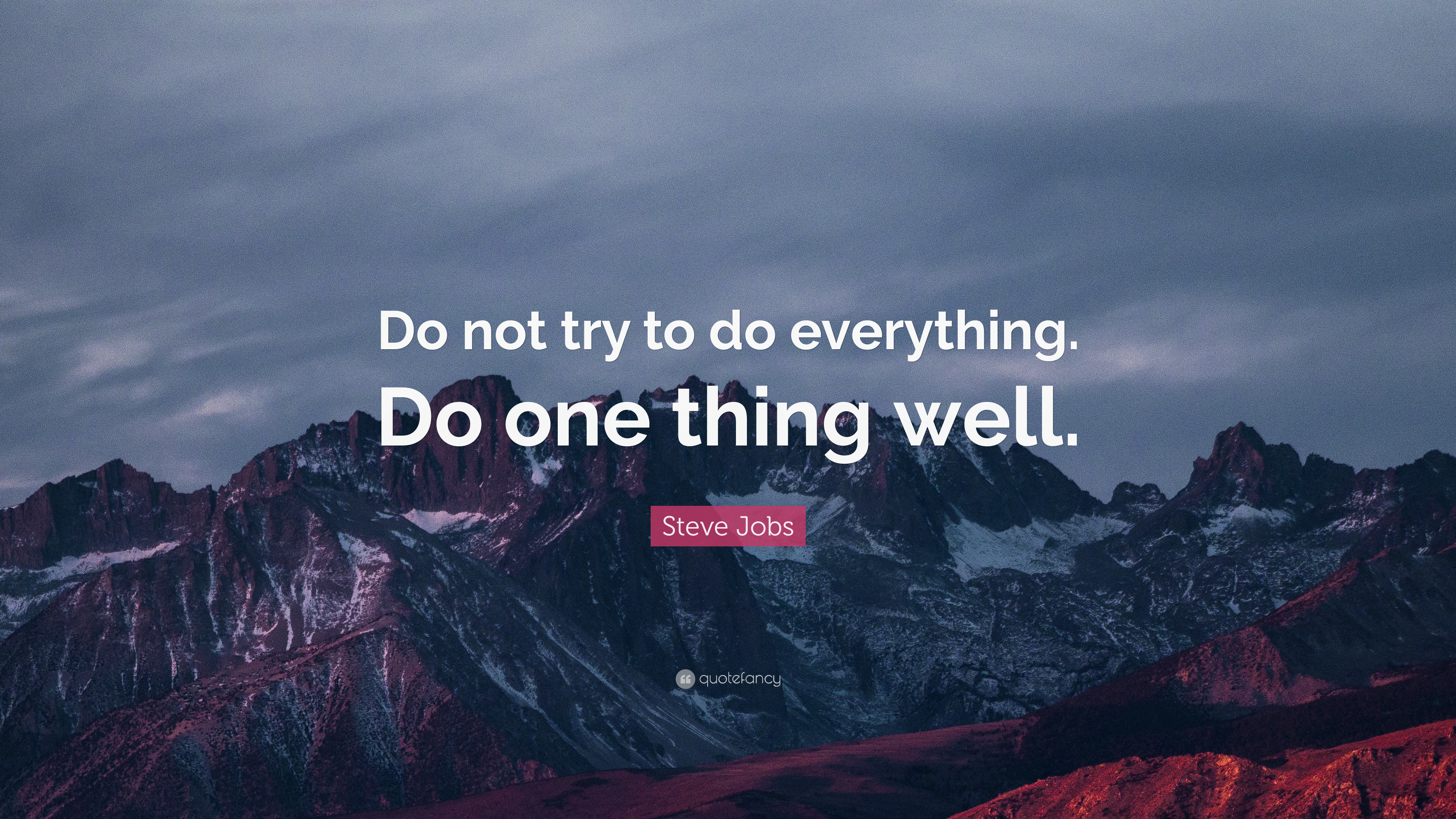 """Steve Jobs Quote: """"Do Not Try To Do Everything. Do One"""