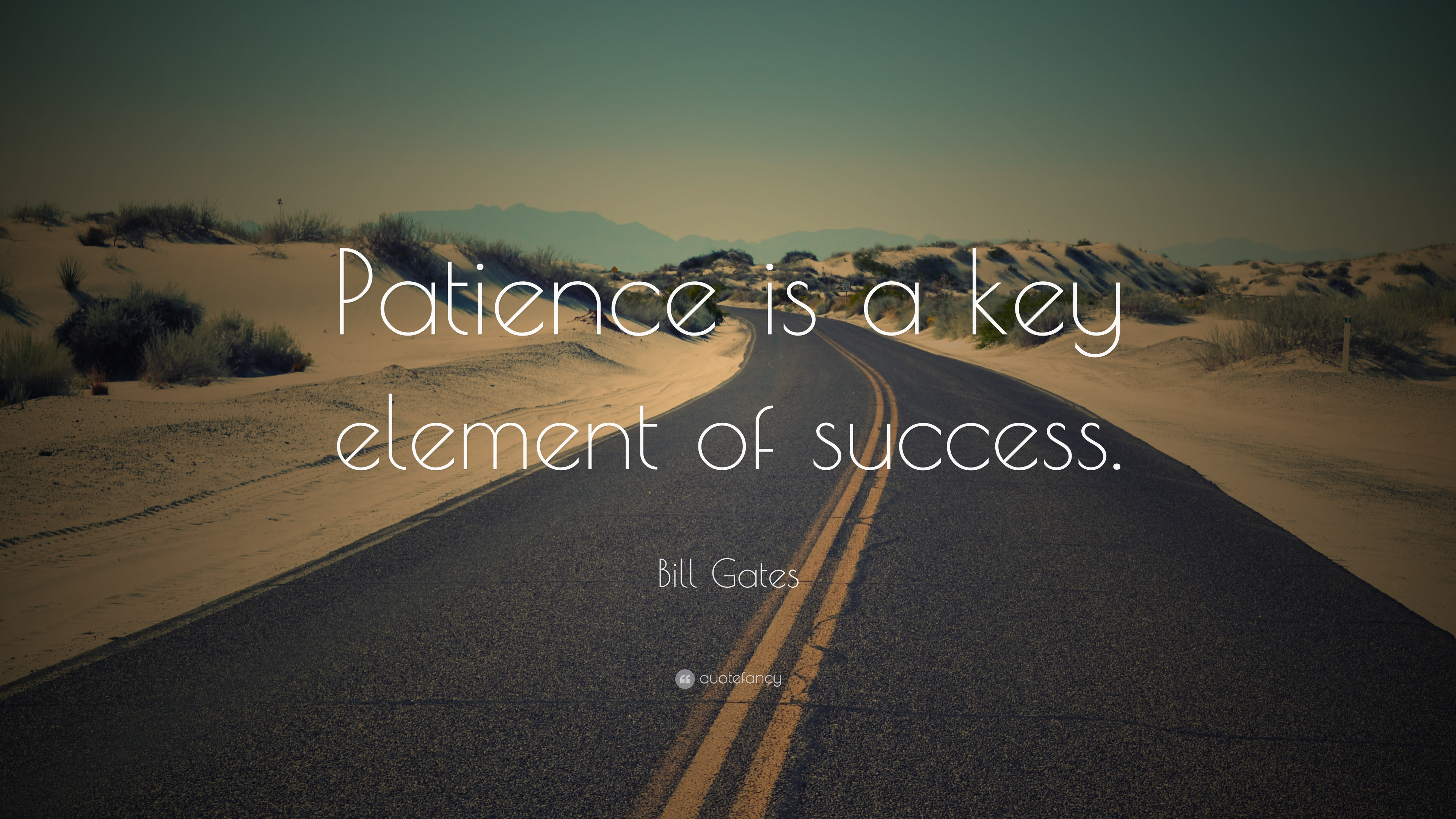Great Bill Gates Quote: U201cPatience Is A Key Element Of Success.u201d