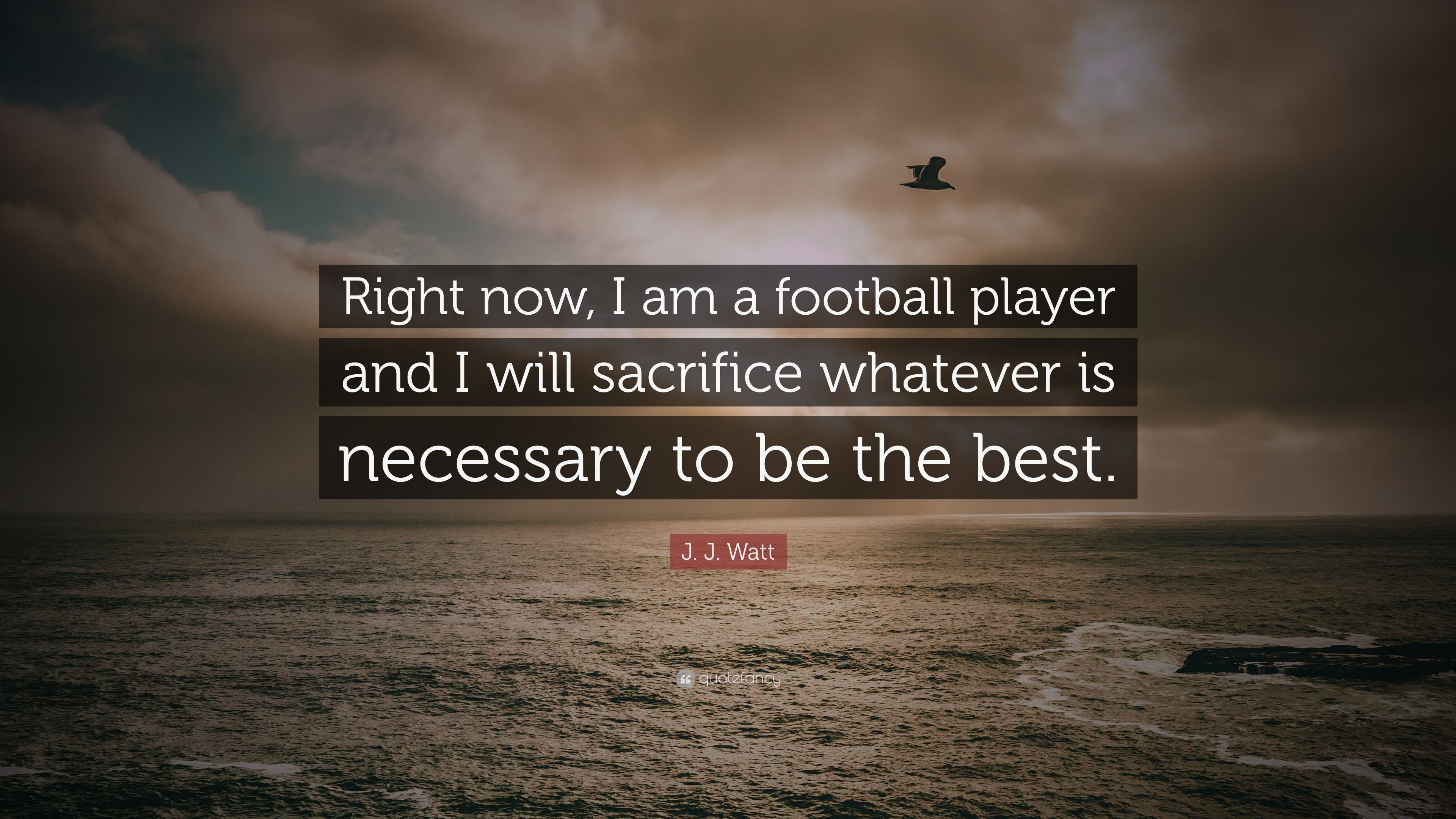 """J. J. Watt Quote: """"Right Now, I Am A Football Player And I"""