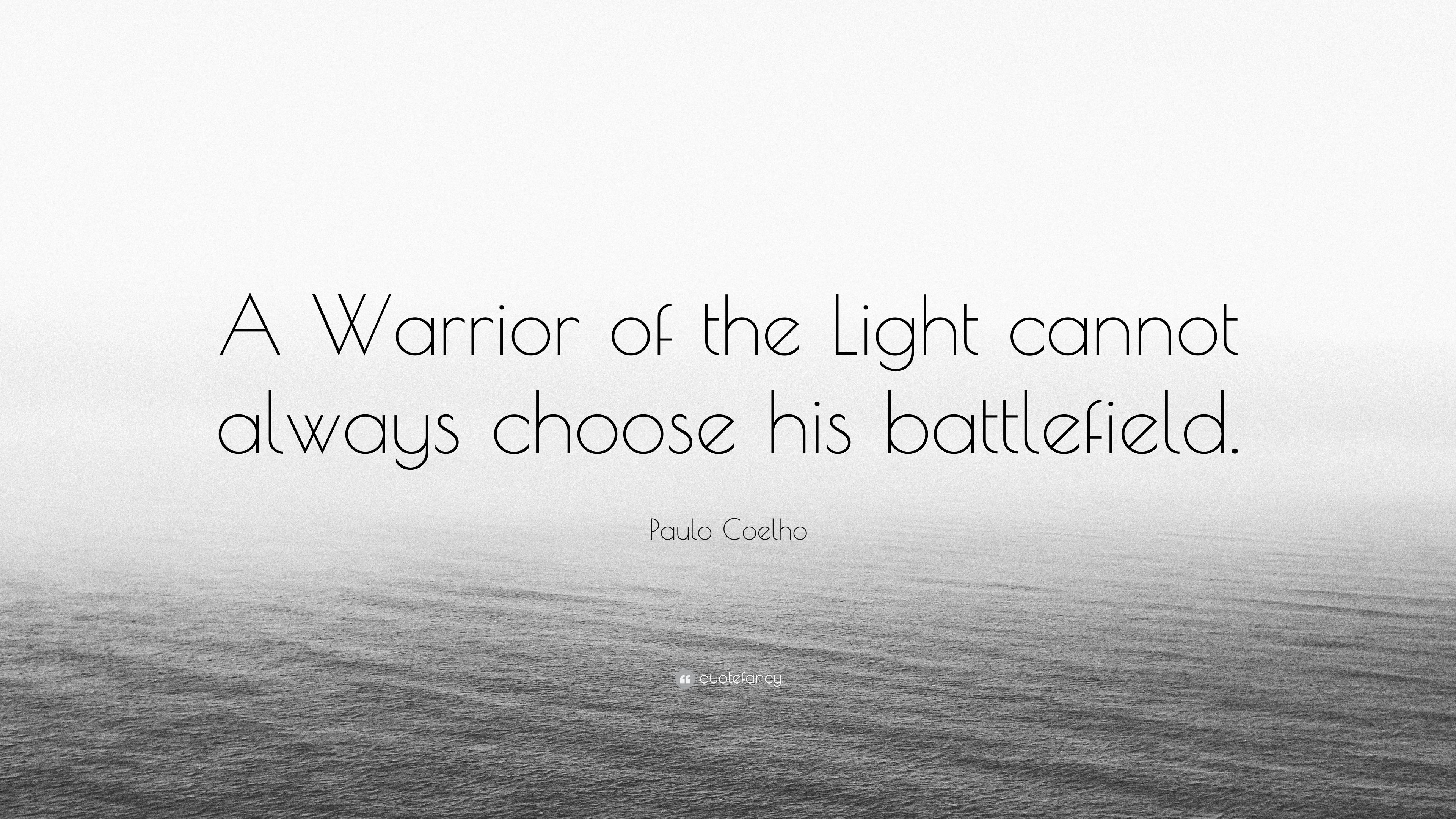 "Paulo Coelho Quote: ""A Warrior of the Light cannot always ..."