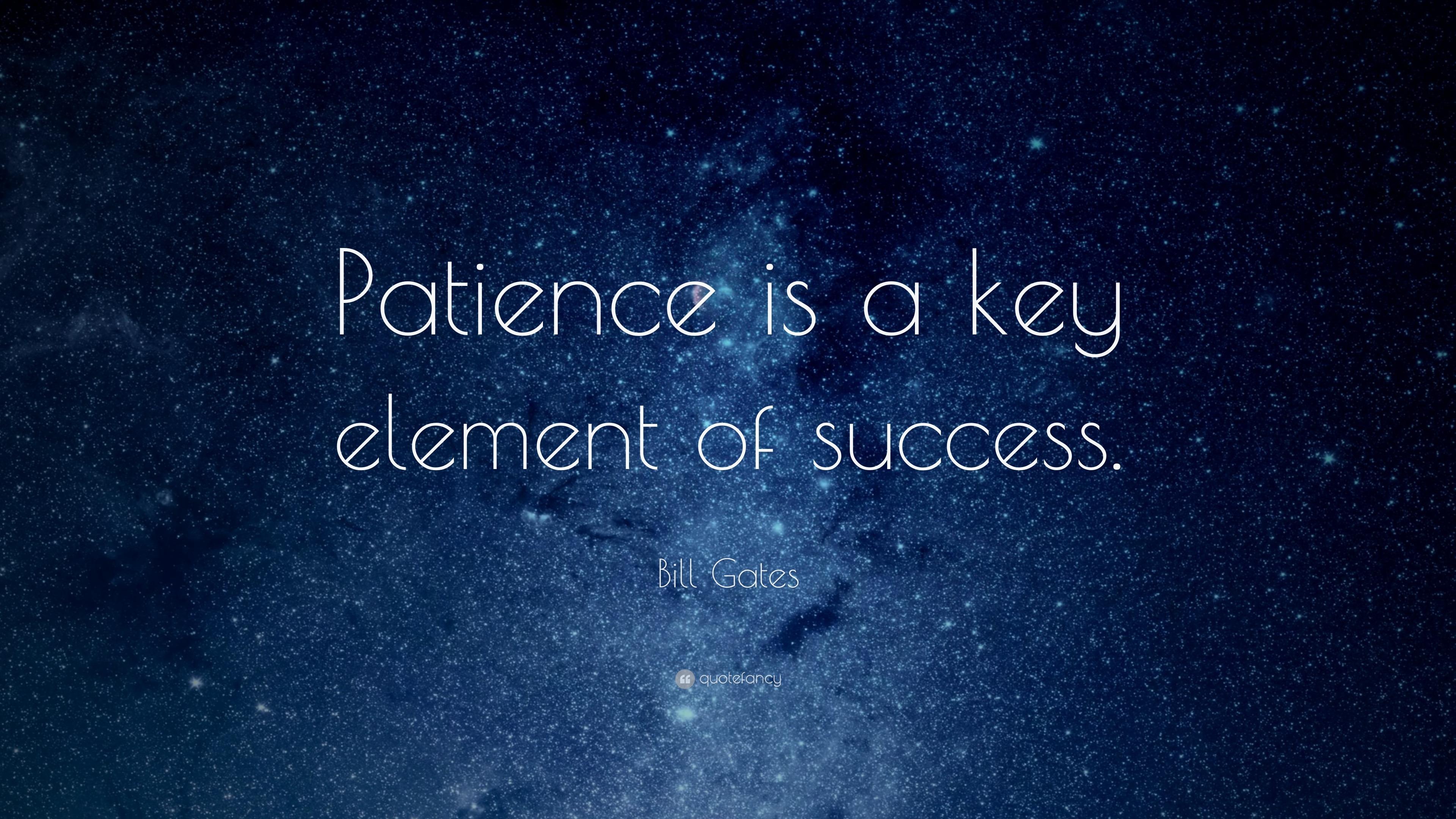 Bill Gates Quote: U201cPatience Is A Key Element Of Success.u201d