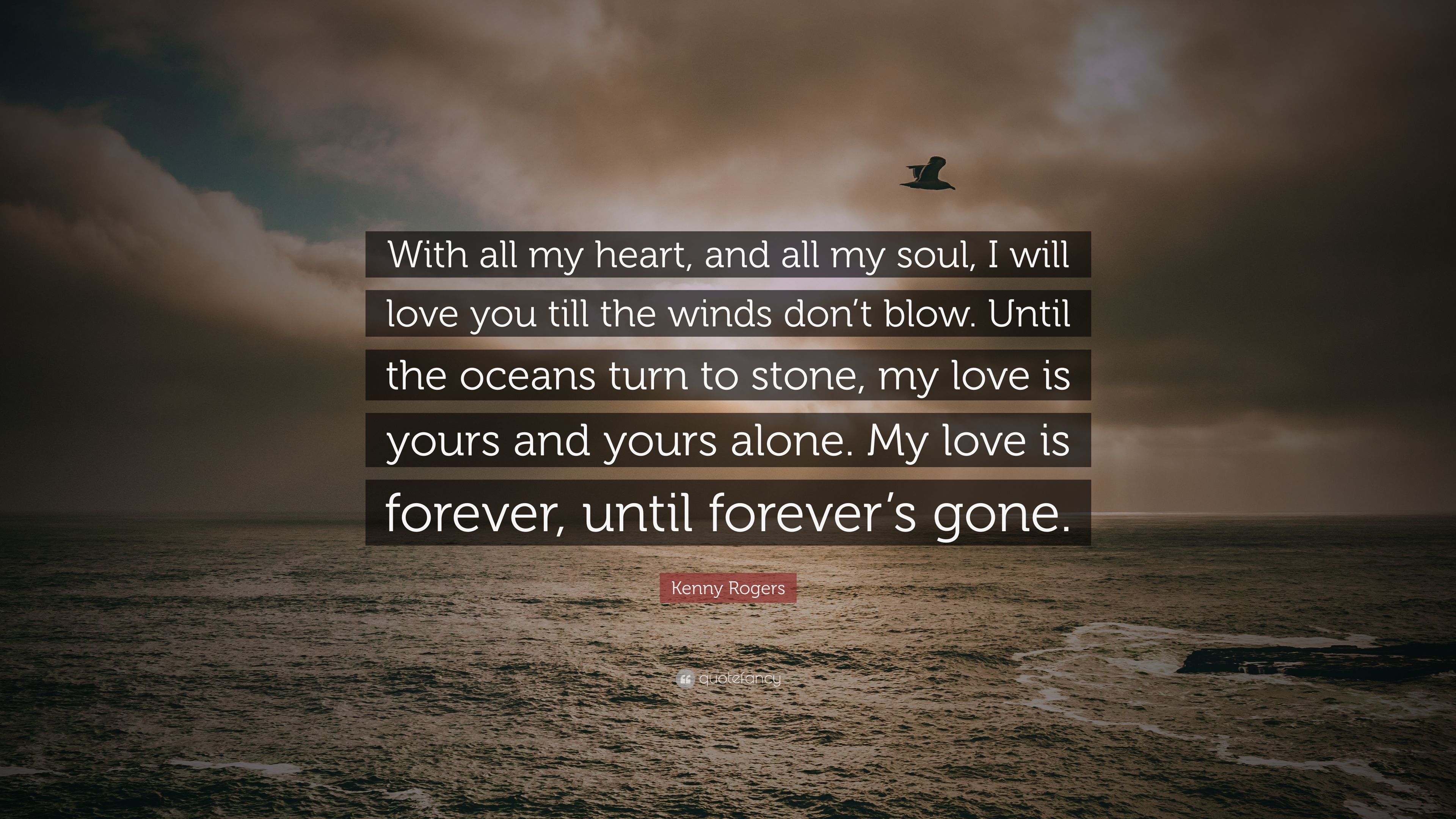 "Kenny Rogers Quote ""With all my heart and all my soul I"
