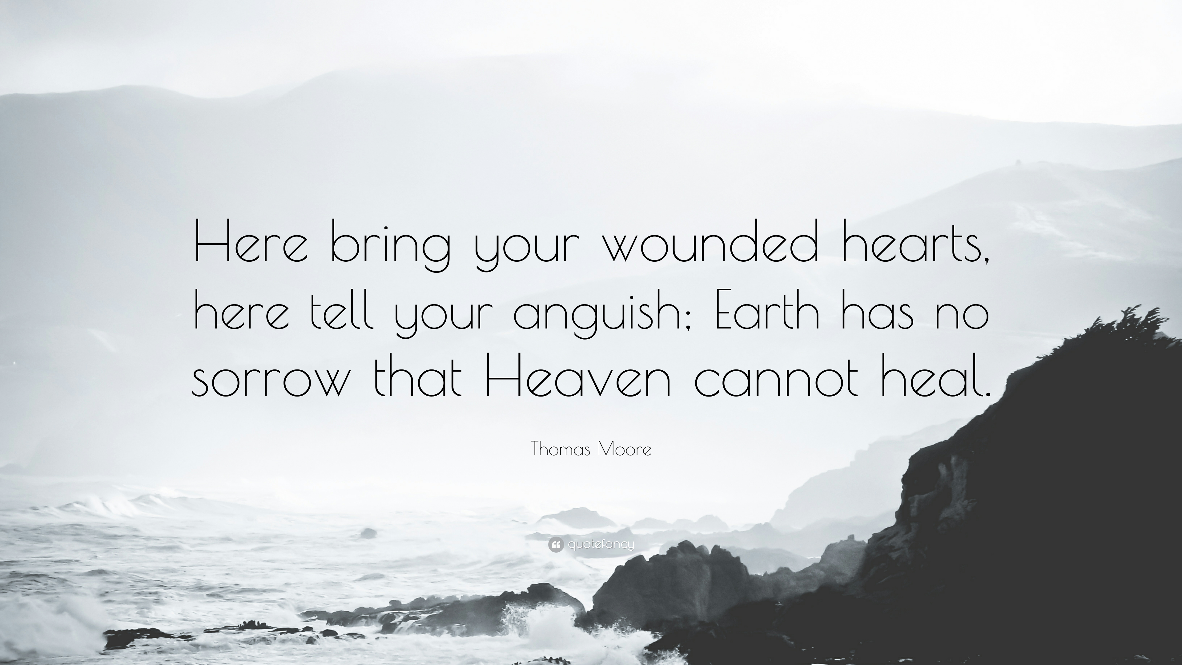"Thomas Moore Quote: ""Here bring your wounded hearts, here tell"