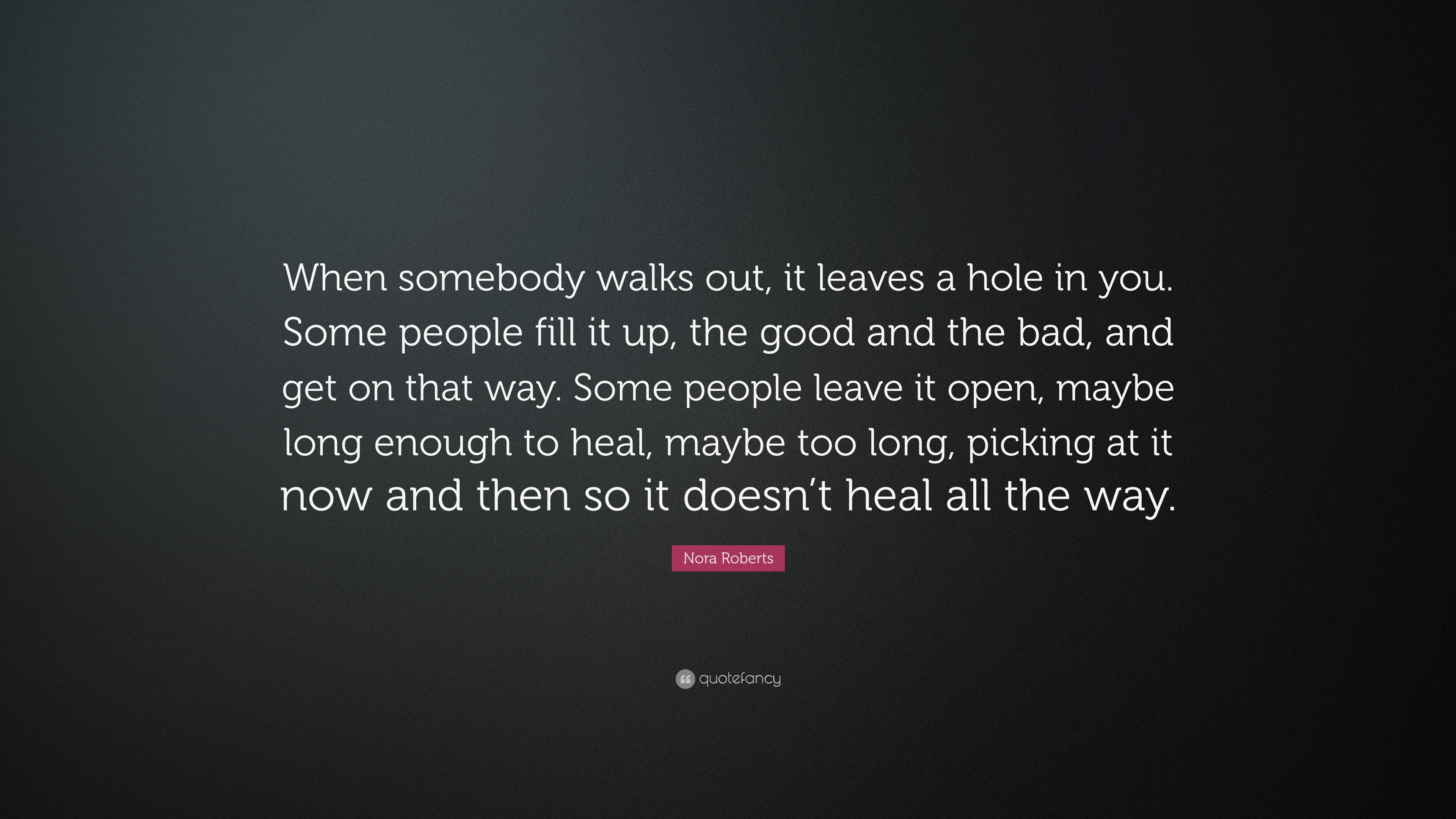 Nora Roberts Quote When Somebody Walks Out It Leaves A Hole In