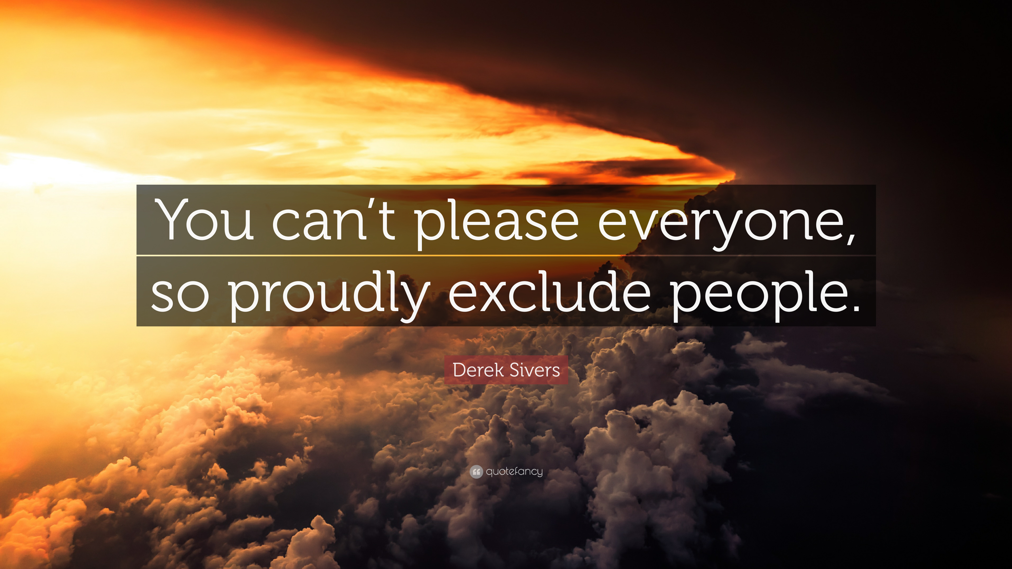Derek Sivers Quote You Cant Please Everyone So Proudly Exclude