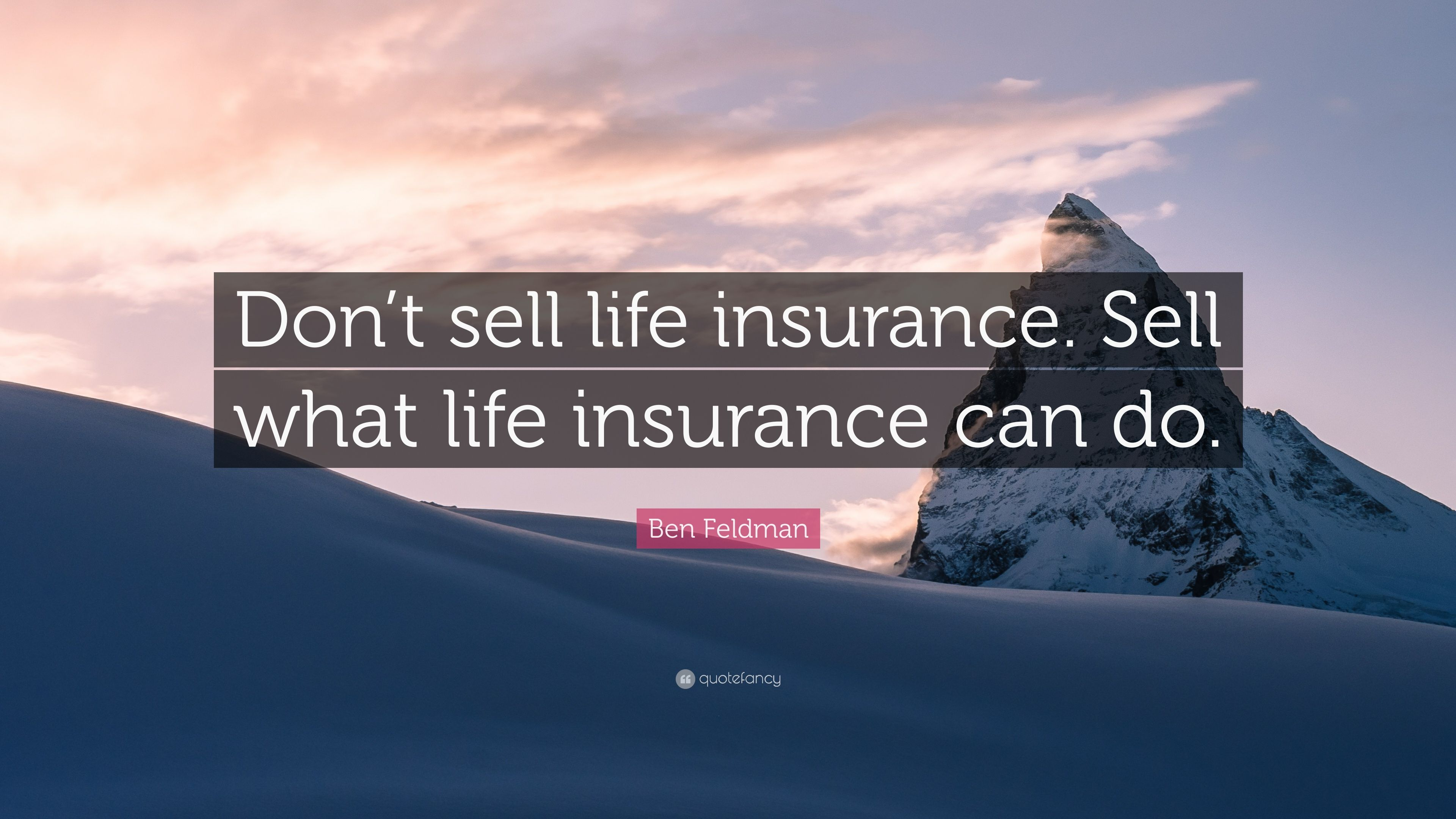 ben feldman quote don t sell life insurance sell what
