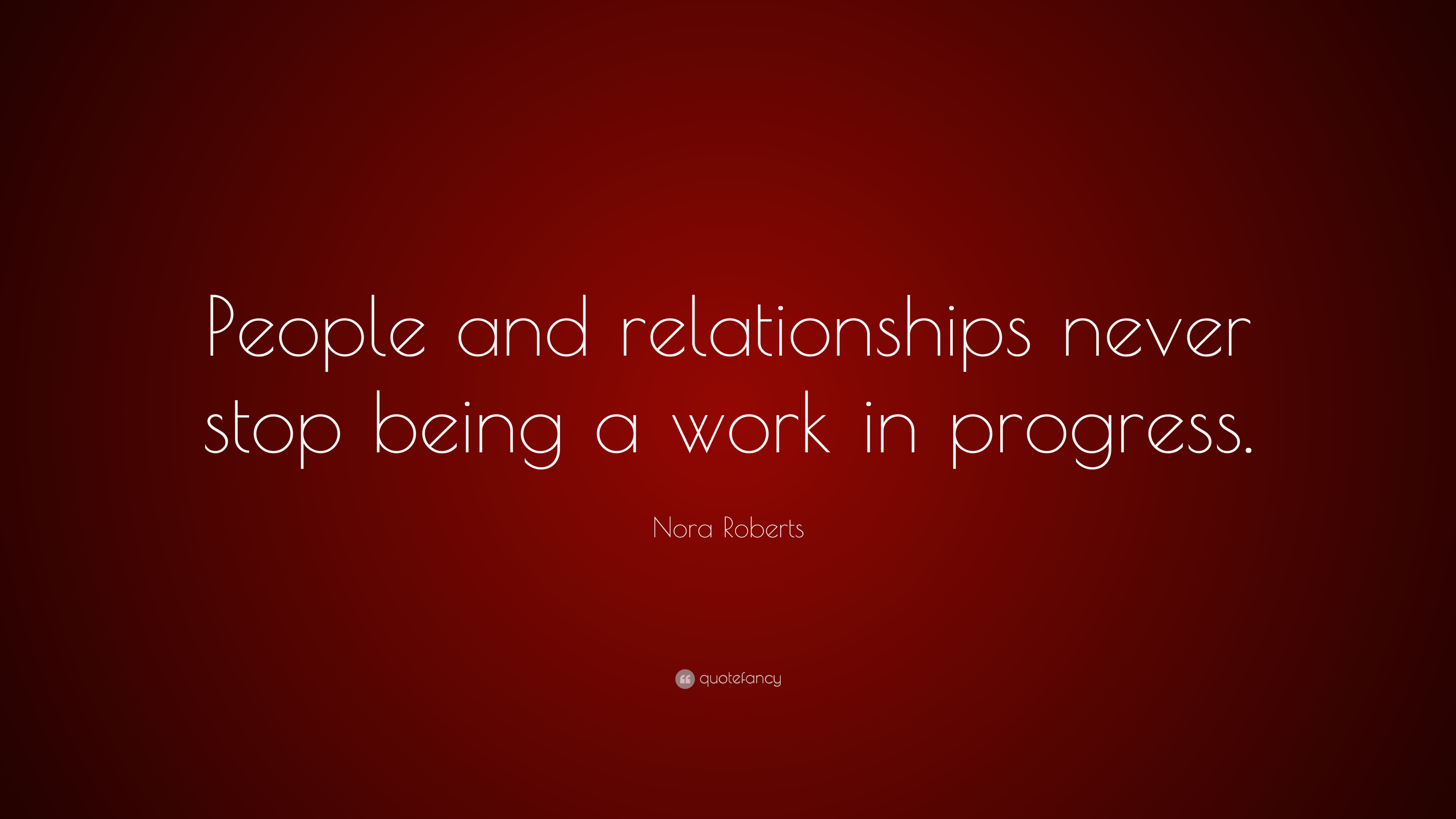 """Nora Roberts Quote: """"People And Relationships Never Stop"""