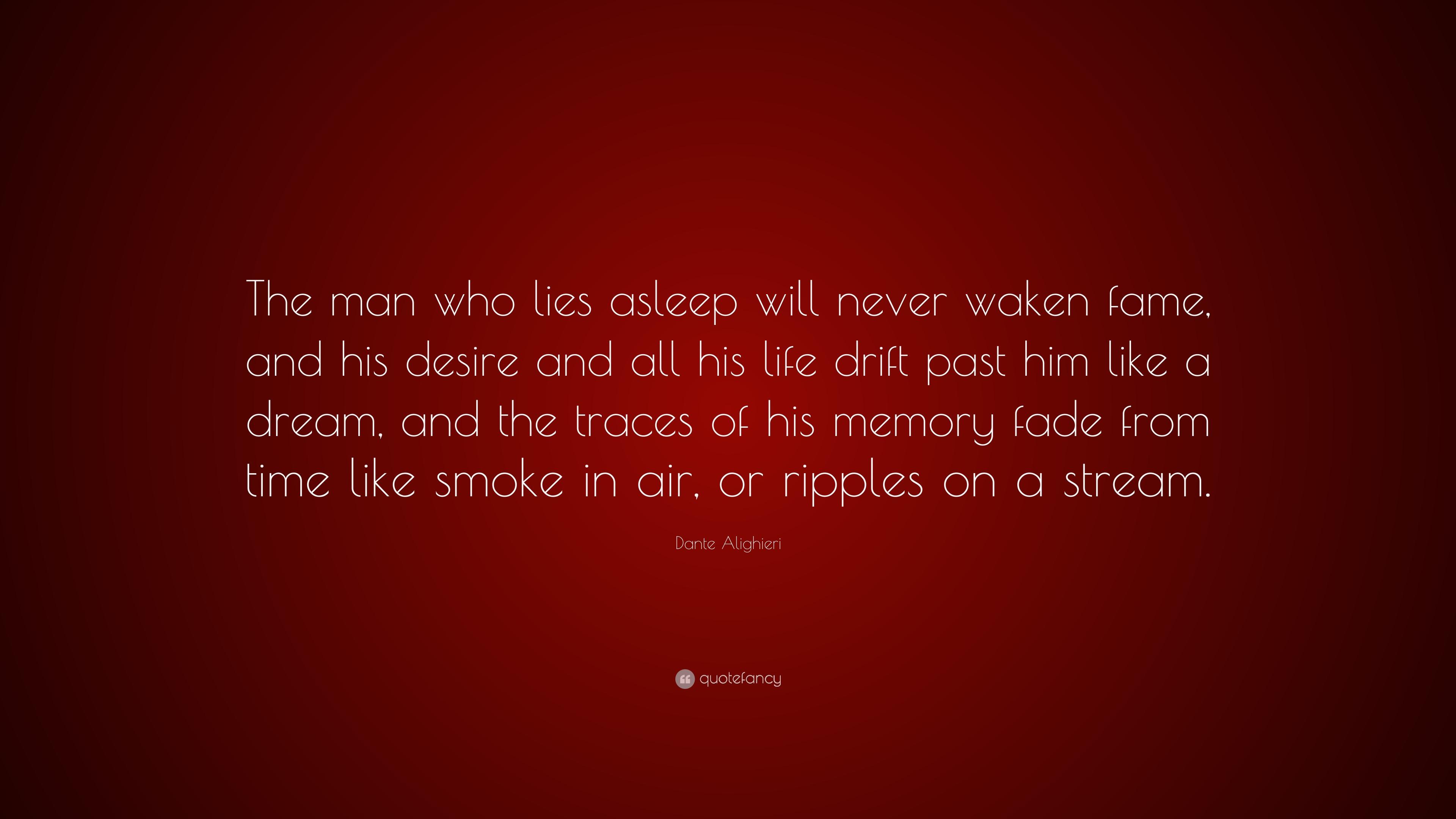 Dante Alighieri Quote The Man Who Lies Asleep Will Never Waken
