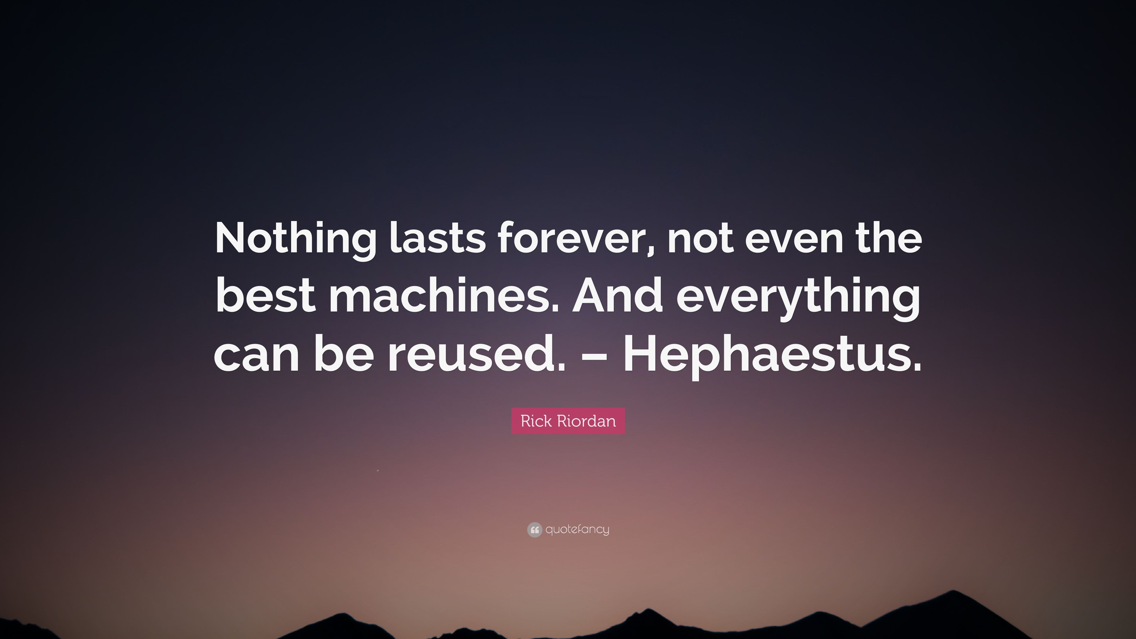 """Rick Riordan Quote: """"Nothing Lasts Forever, Not Even The"""