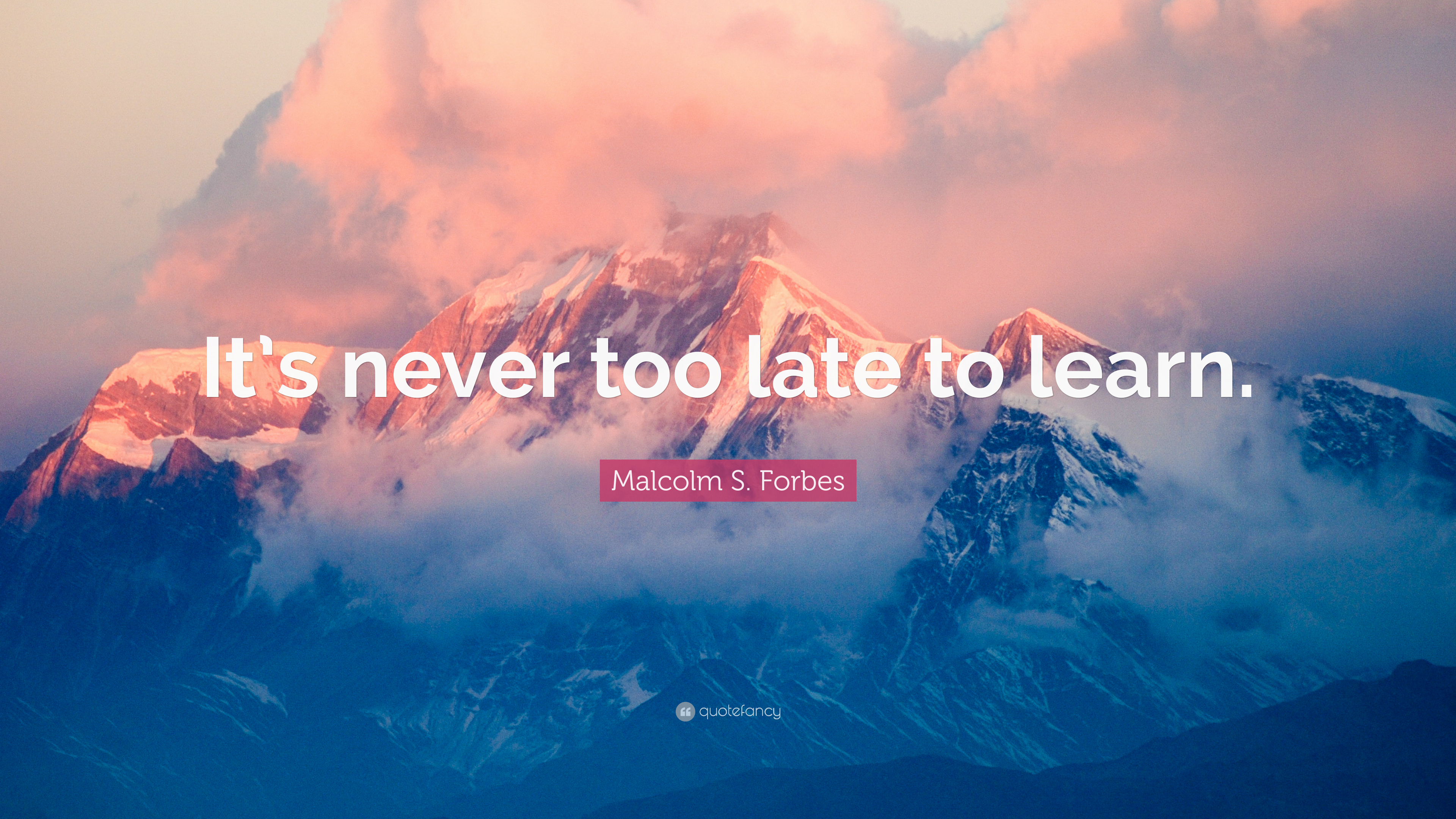 """It's never too late to learn.""Get Inspired. Get Motivated."