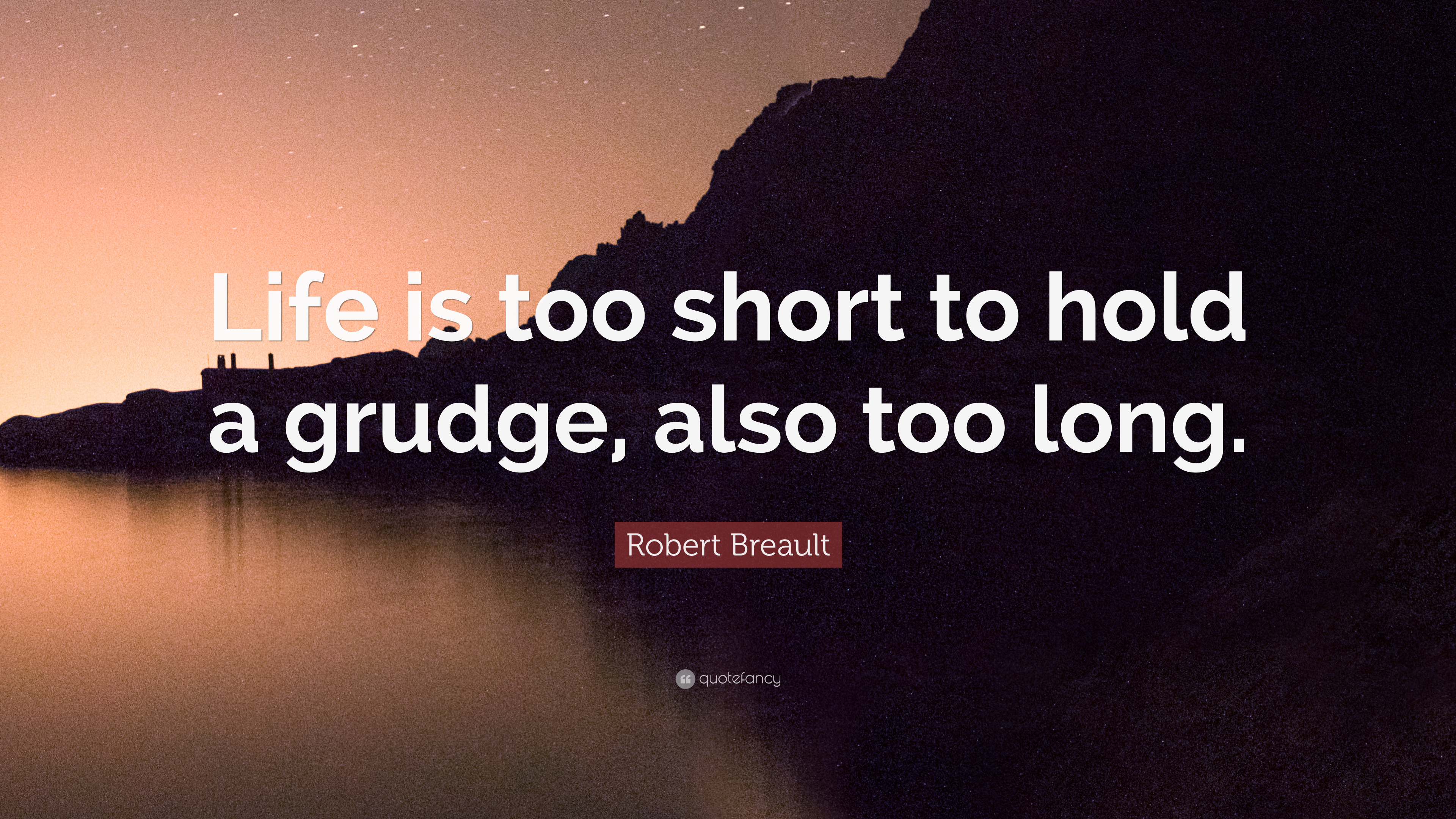 Robert Breault Quote Life Is Too Short To Hold A Grudge Also Too