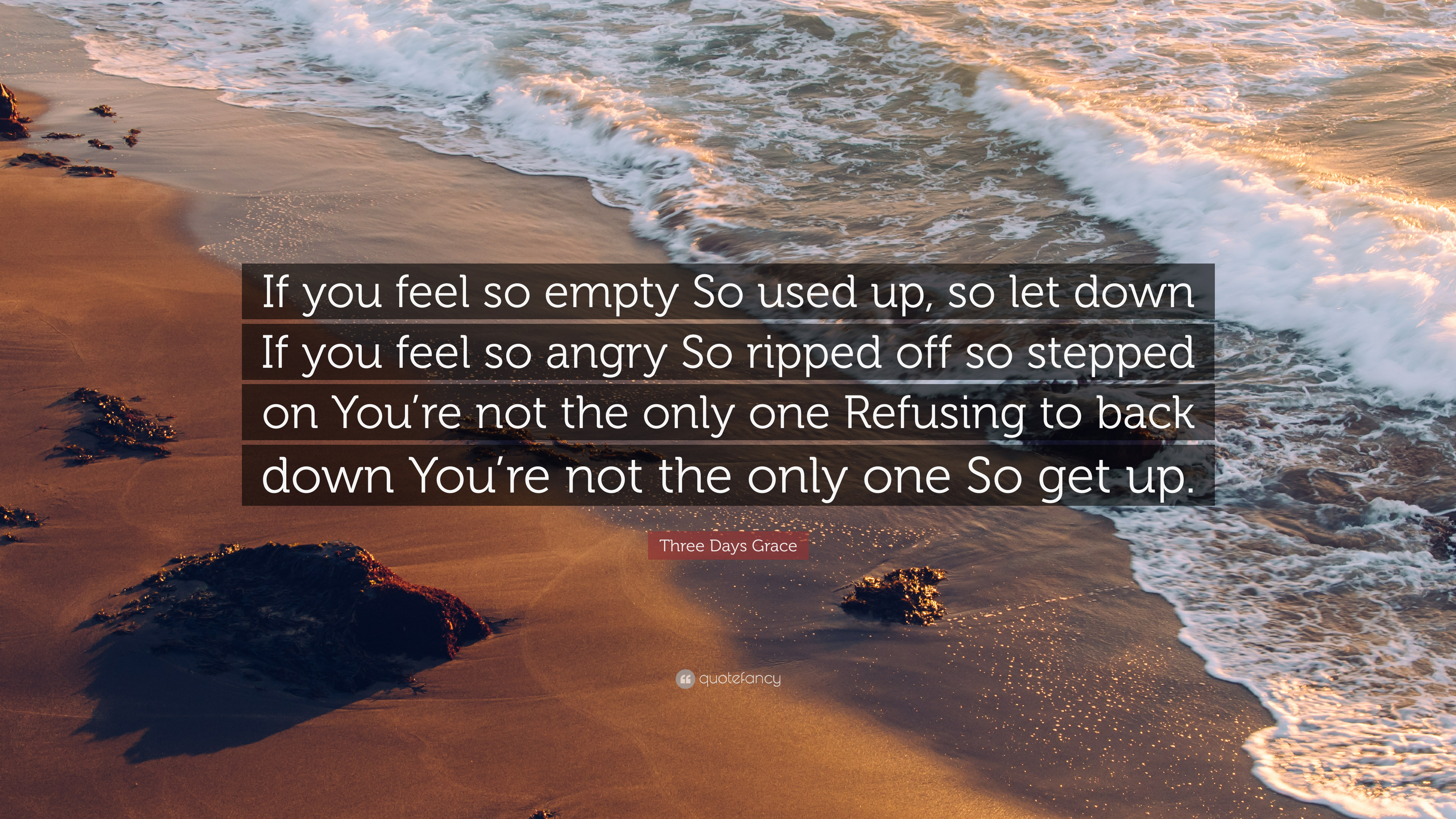 Three Days Grace Quote If You Feel So Empty So Used Up So Let