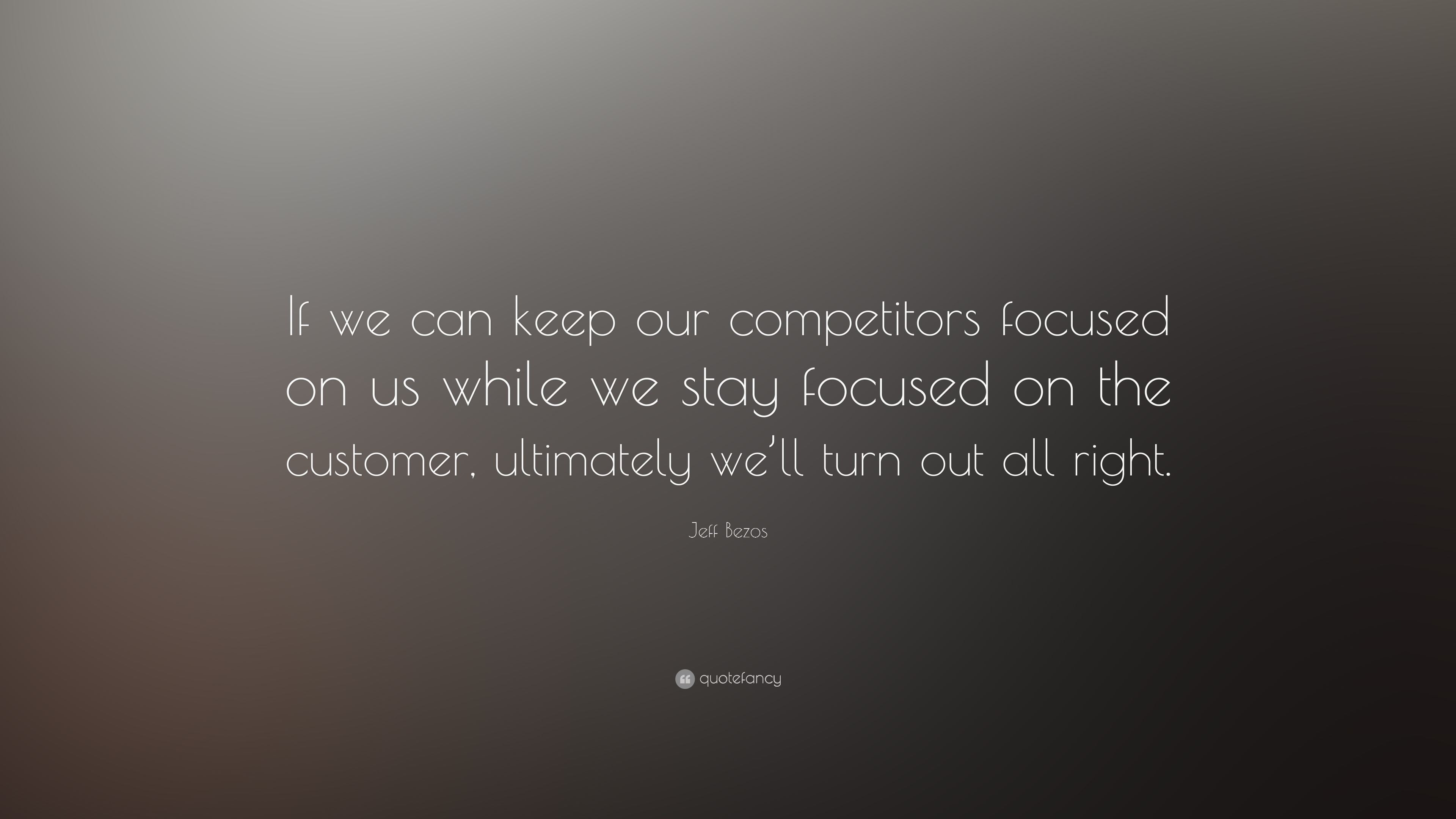 Jeff Bezos Quote If We Can Keep Our Competitors Focused On Us