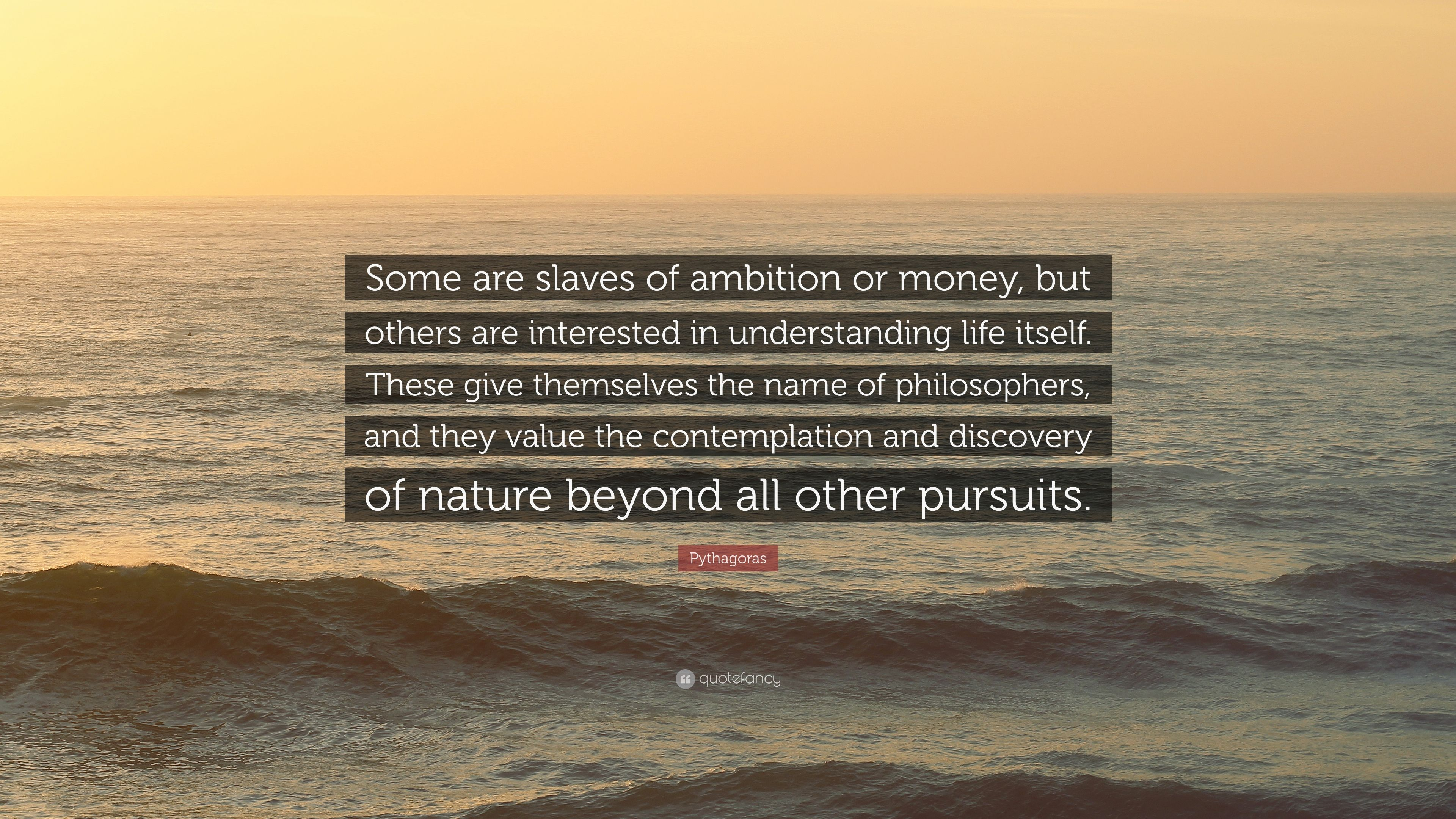 Pythagoras Quote Some Are Slaves Of Ambition Or Money But Others
