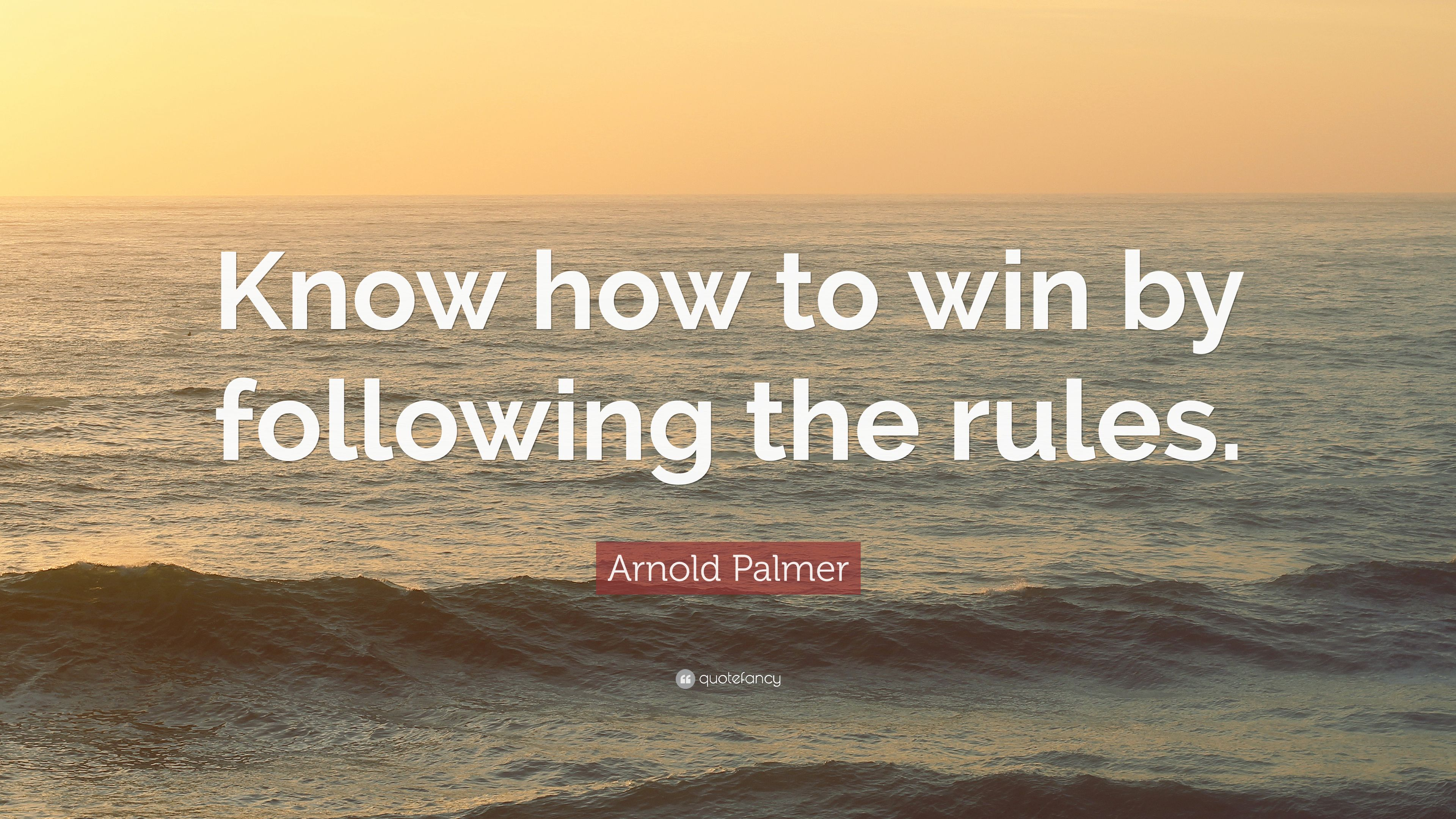 "Arnold Palmer Quotes Arnold Palmer Quote ""Know How To Winfollowing The Rules."" 9"