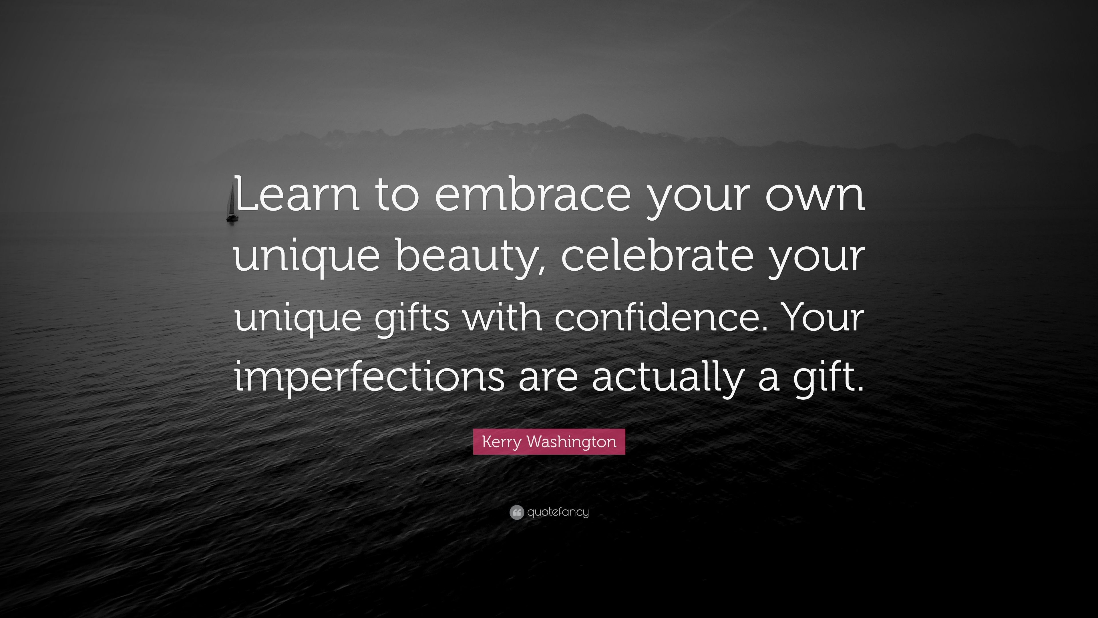 Kerry Washington Quote Learn To Embrace Your Own Unique Beauty