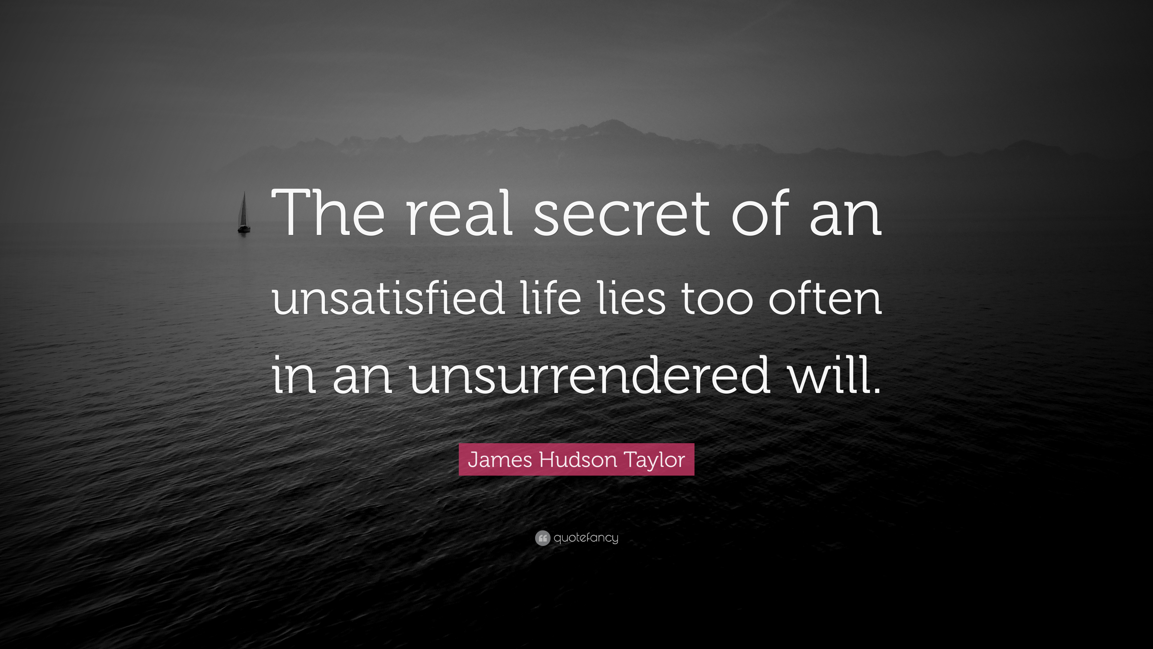 James Hudson Taylor Quote The Real Secret Of An Unsatisfied Life