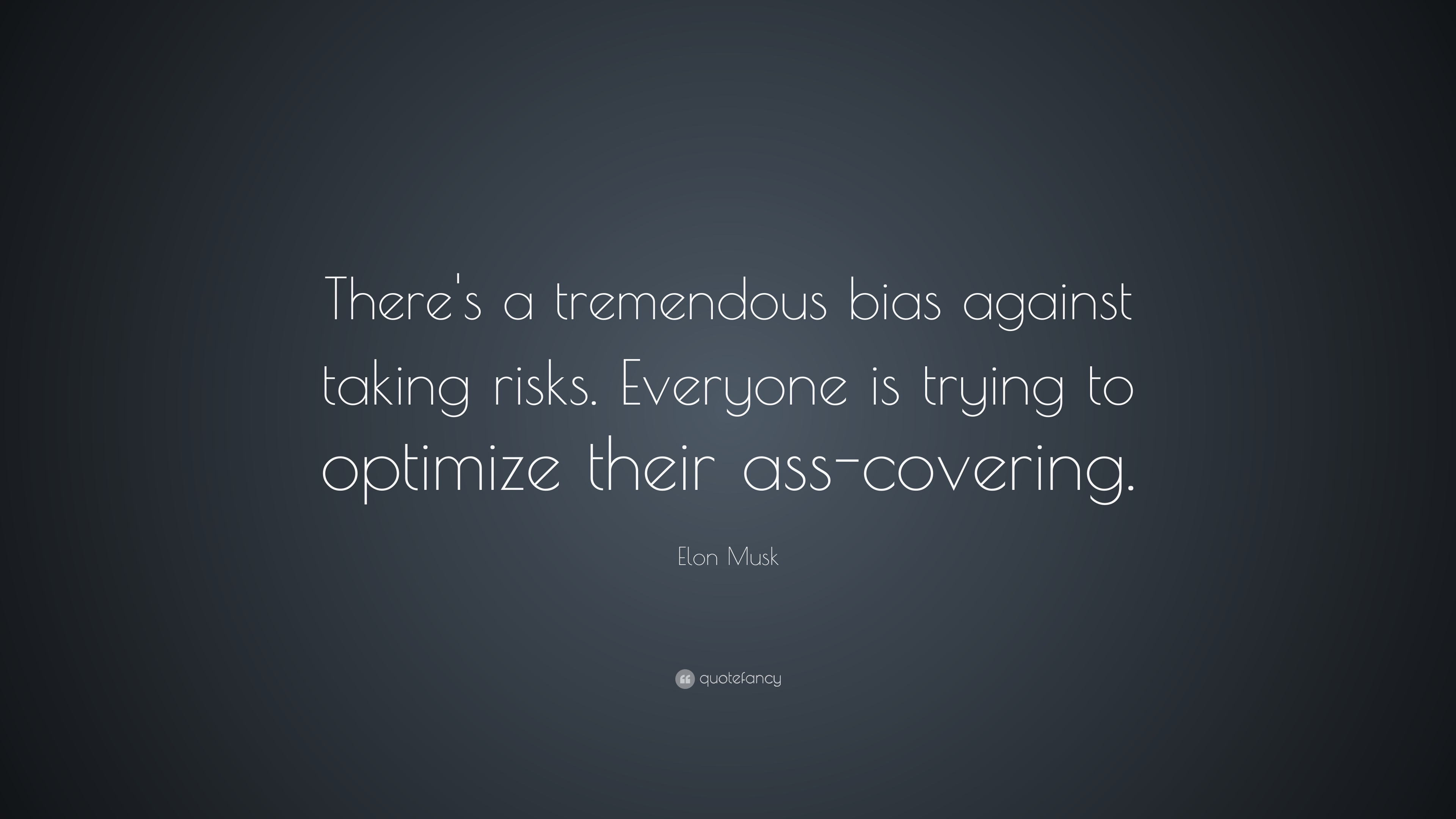 Elon Musk Quote Theres A Tremendous Bias Against Taking Risks