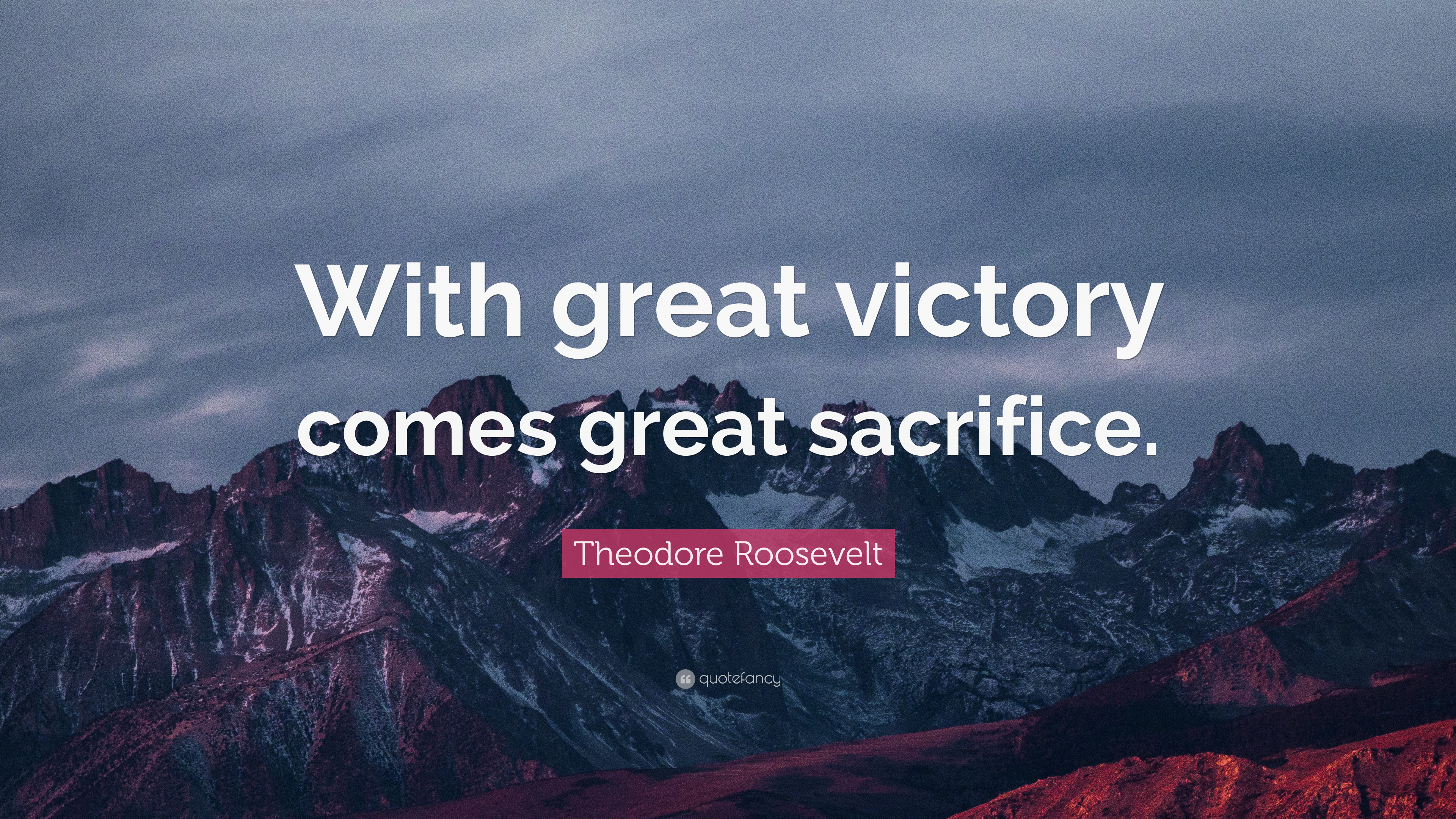 Theodore Roosevelt Quote With Great Victory Comes Great Sacrifice