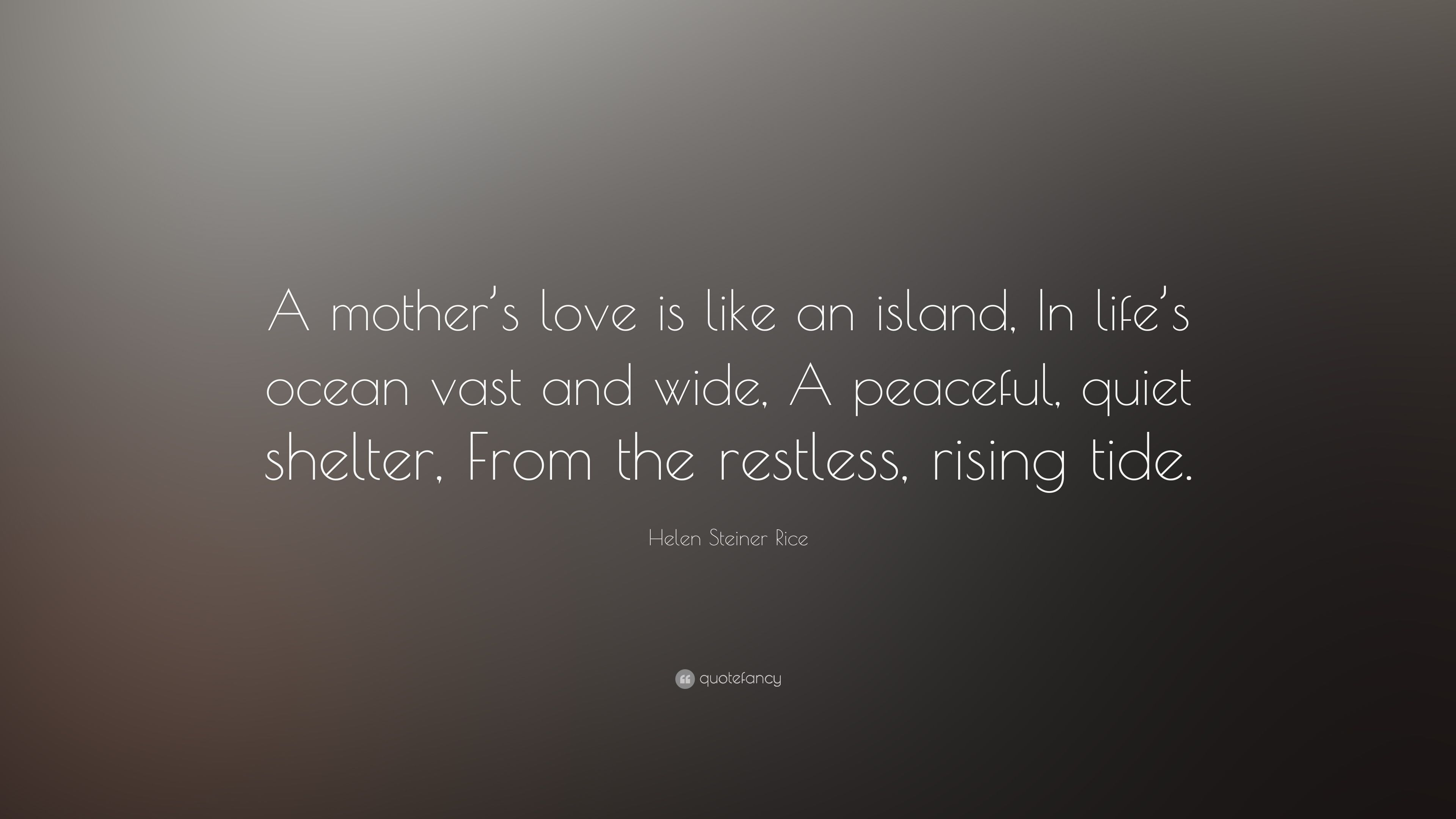 Helen Steiner Rice Quote A Mother S Love Is Like An Island In