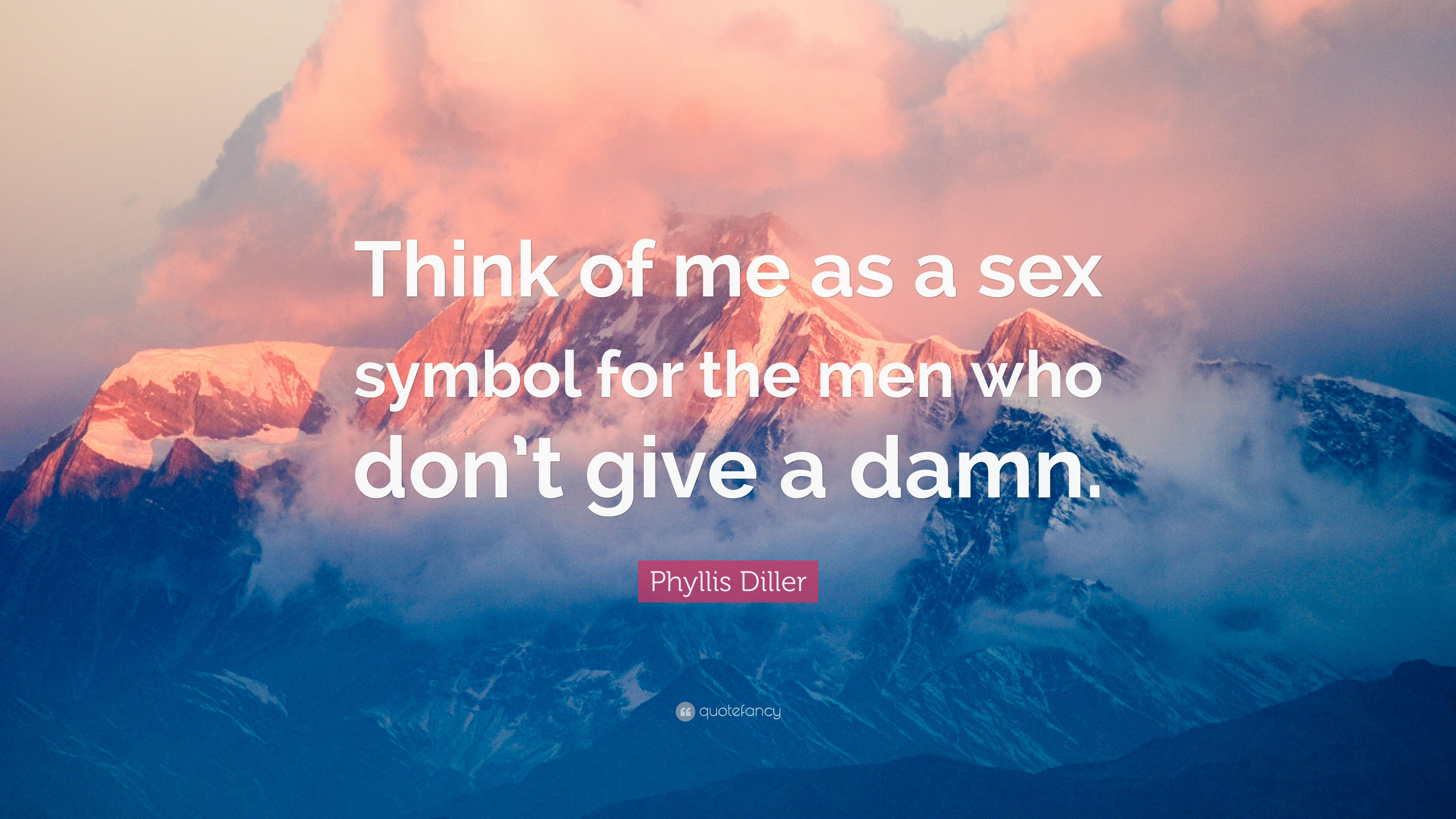 Phyllis diller quote think of me as a sex symbol for the men who phyllis diller quote think of me as a sex symbol for the men who biocorpaavc